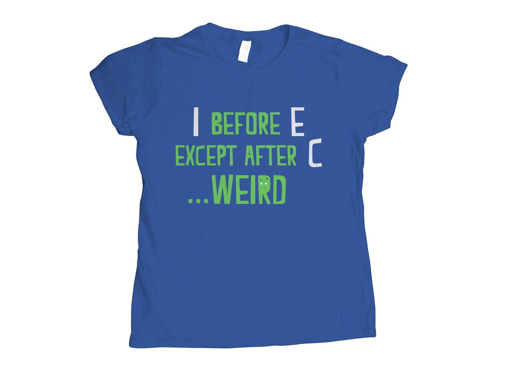 I Before E Except After C on Womens T-Shirt