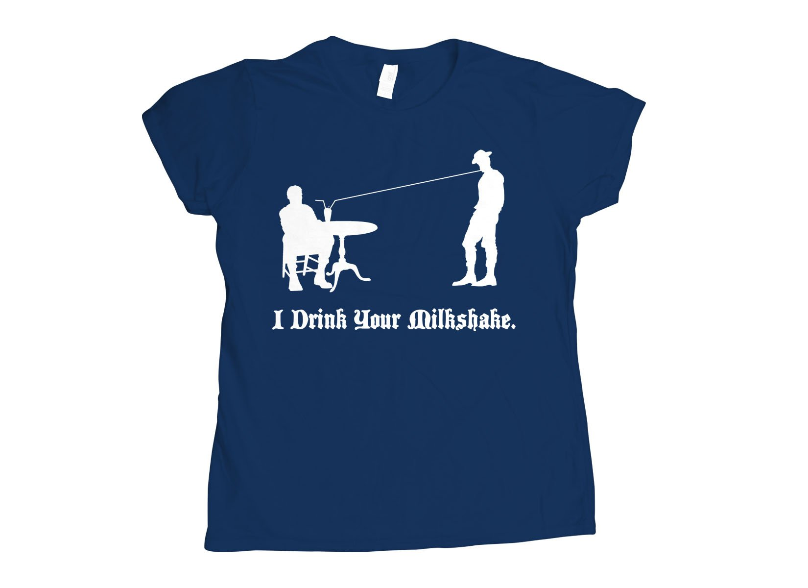 I Drink Your Milkshake on Womens T-Shirt