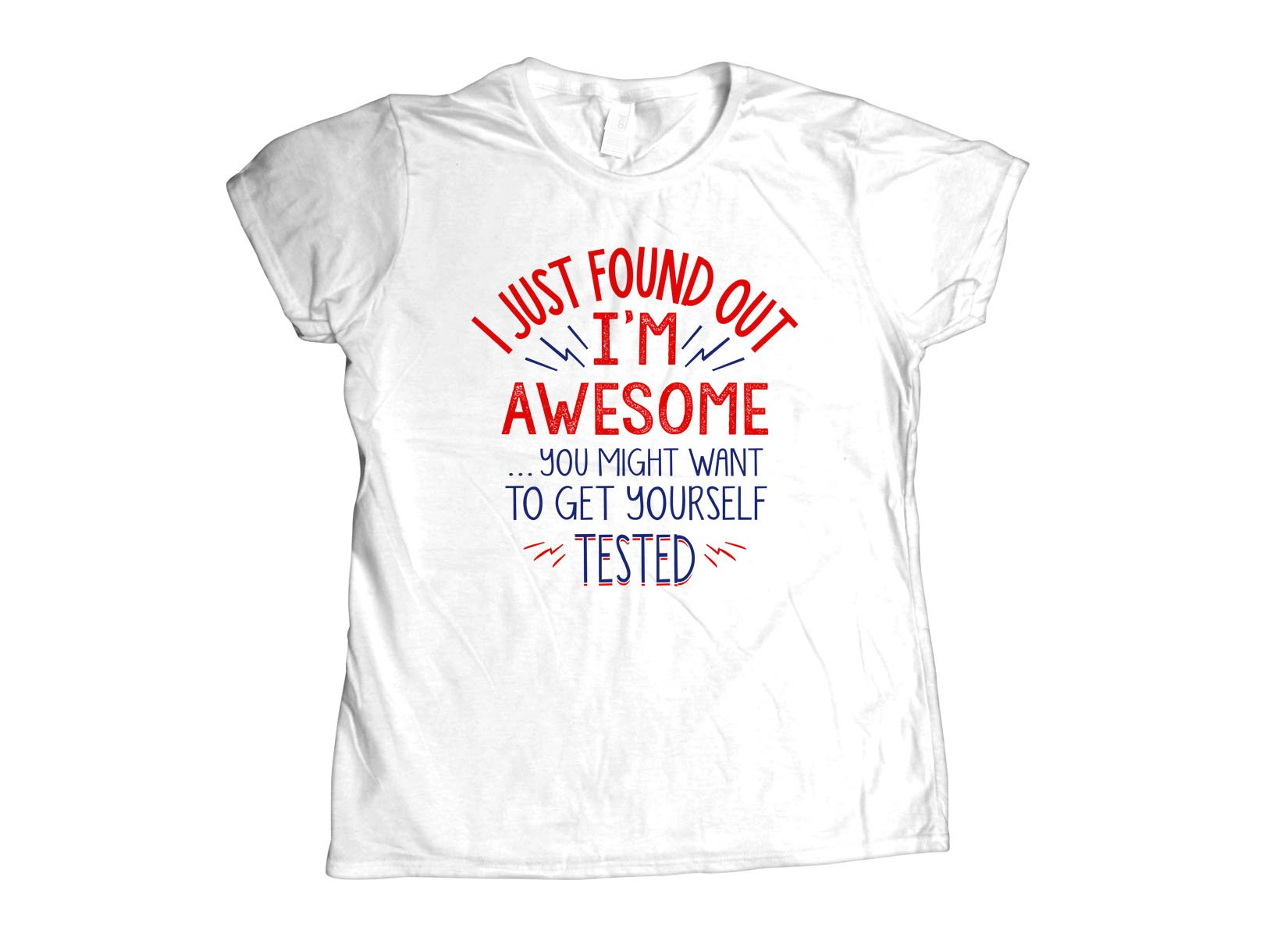 I'm Awesome, Get Yourself Tested on Womens T-Shirt