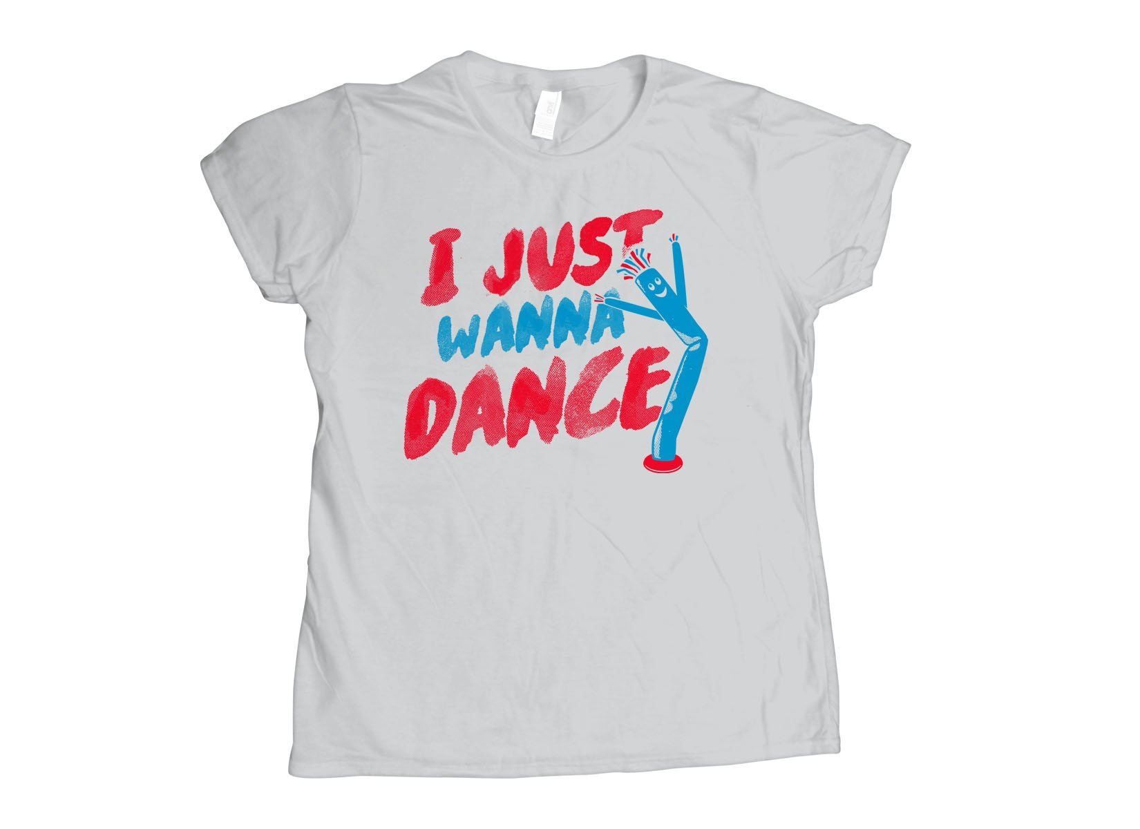 I Just Wanna Dance on Womens T-Shirt