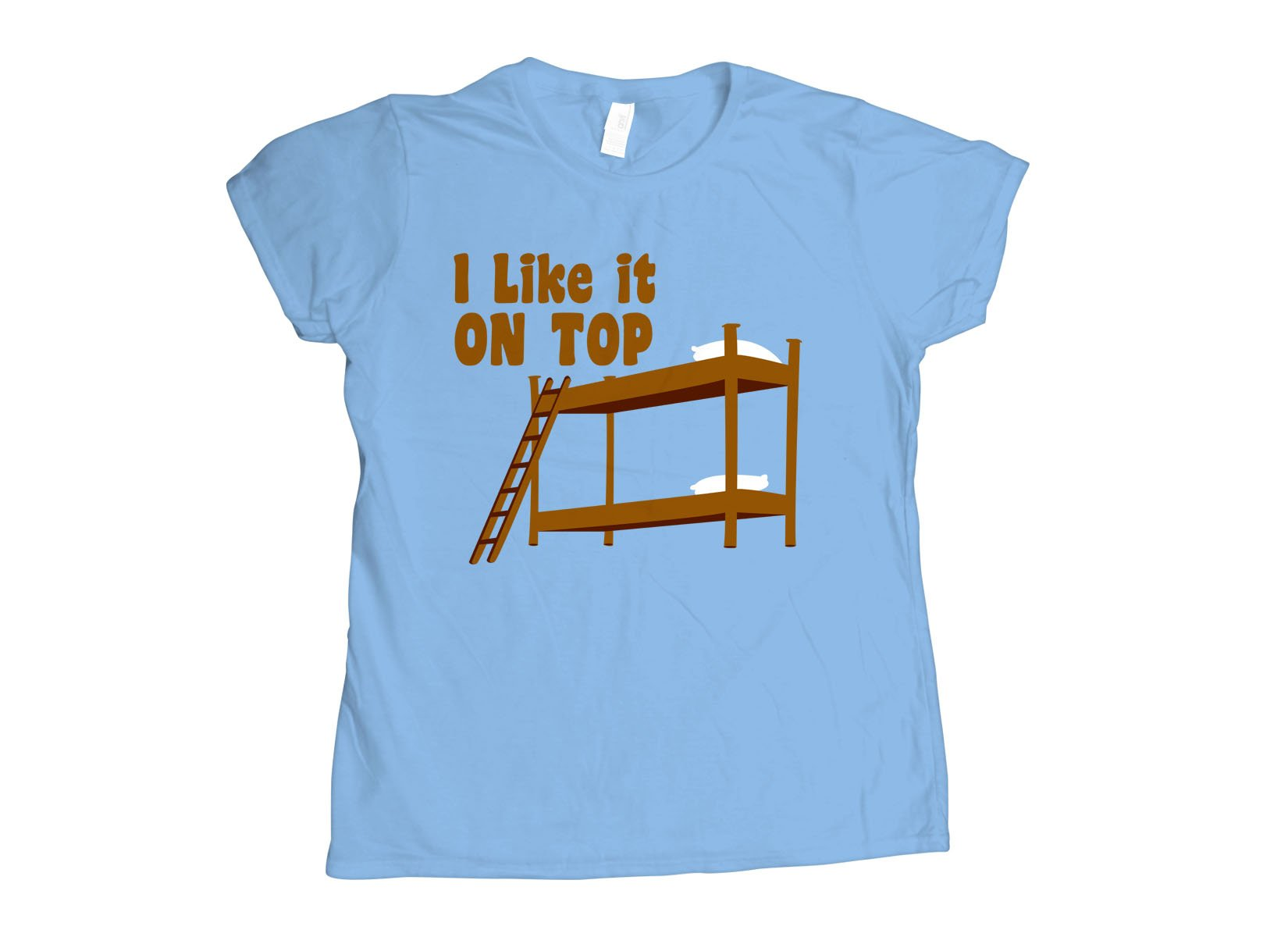 I Like It On Top on Womens T-Shirt