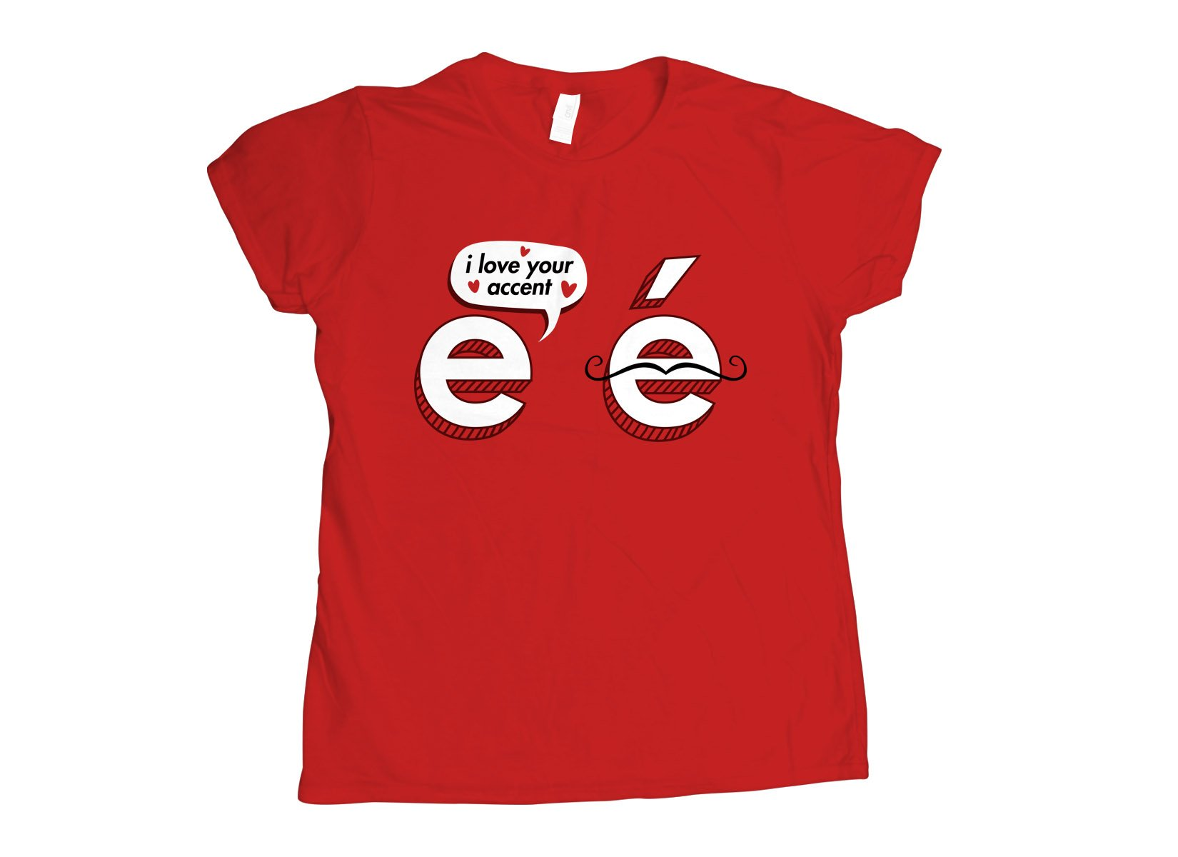 I Love Your Accent on Womens T-Shirt