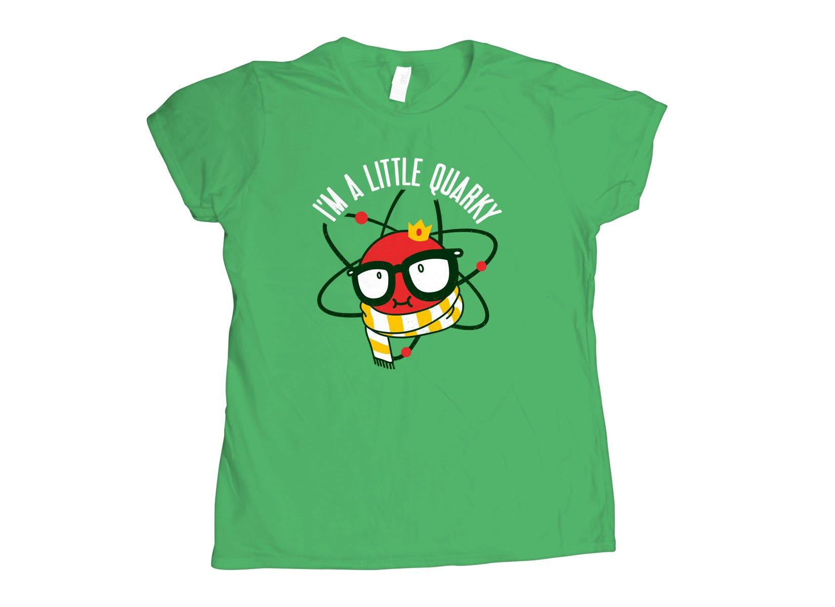 I'm A Little Quarky on Womens T-Shirt