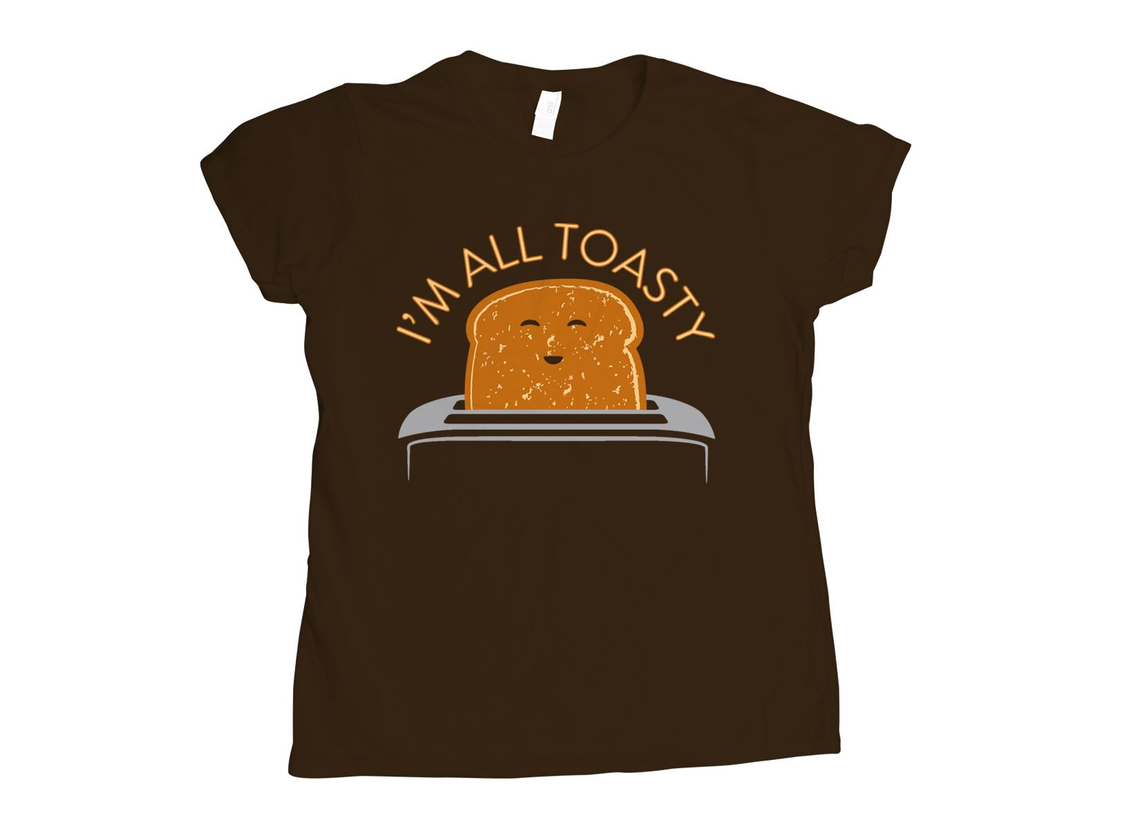 I'm All Toasty on Womens T-Shirt