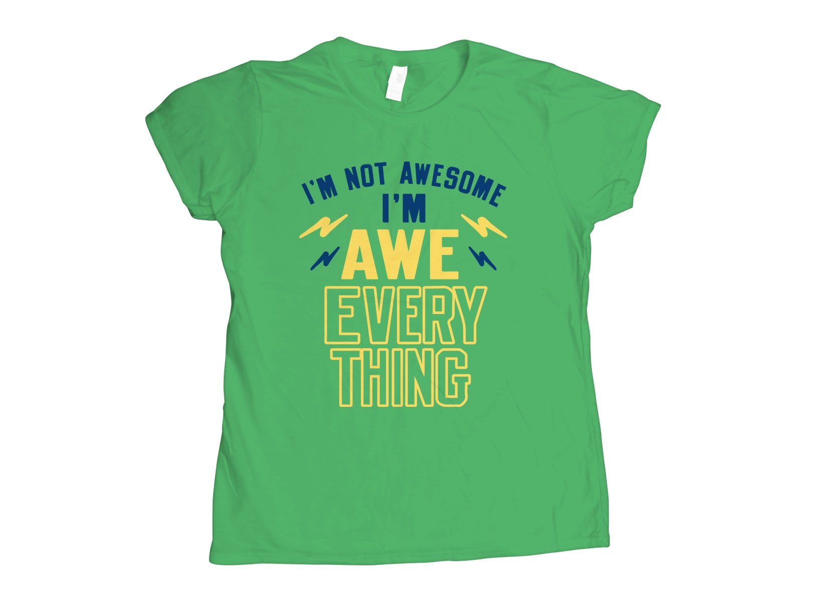 I'm Not Awesome, I'm Awe-Everything on Womens T-Shirt