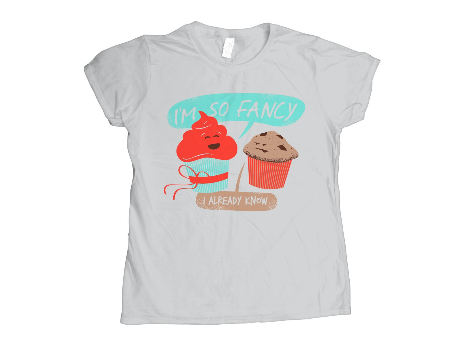 I'm So Fancy on Womens T-Shirt