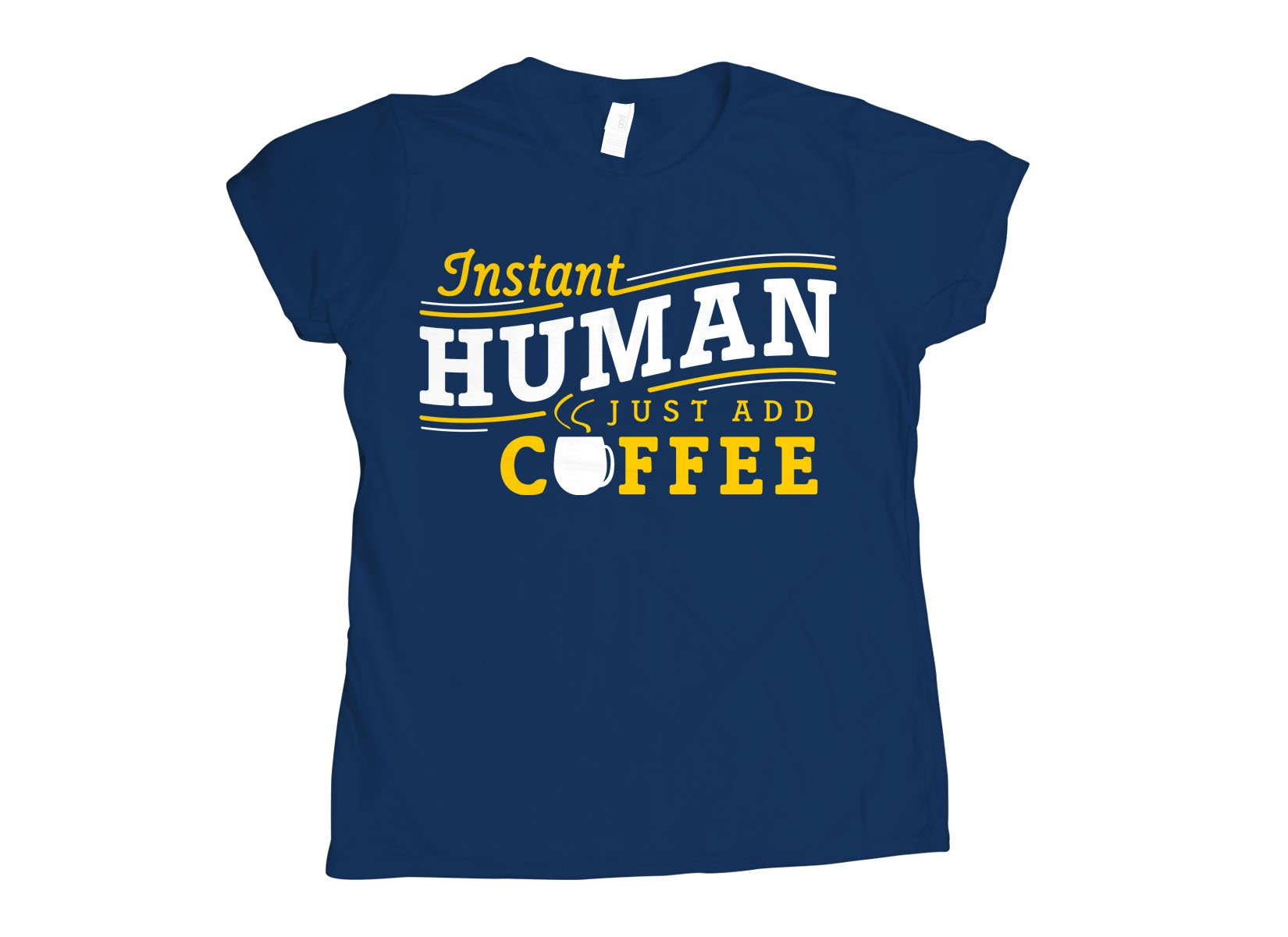 Instant Human Just Add Coffee on Womens T-Shirt