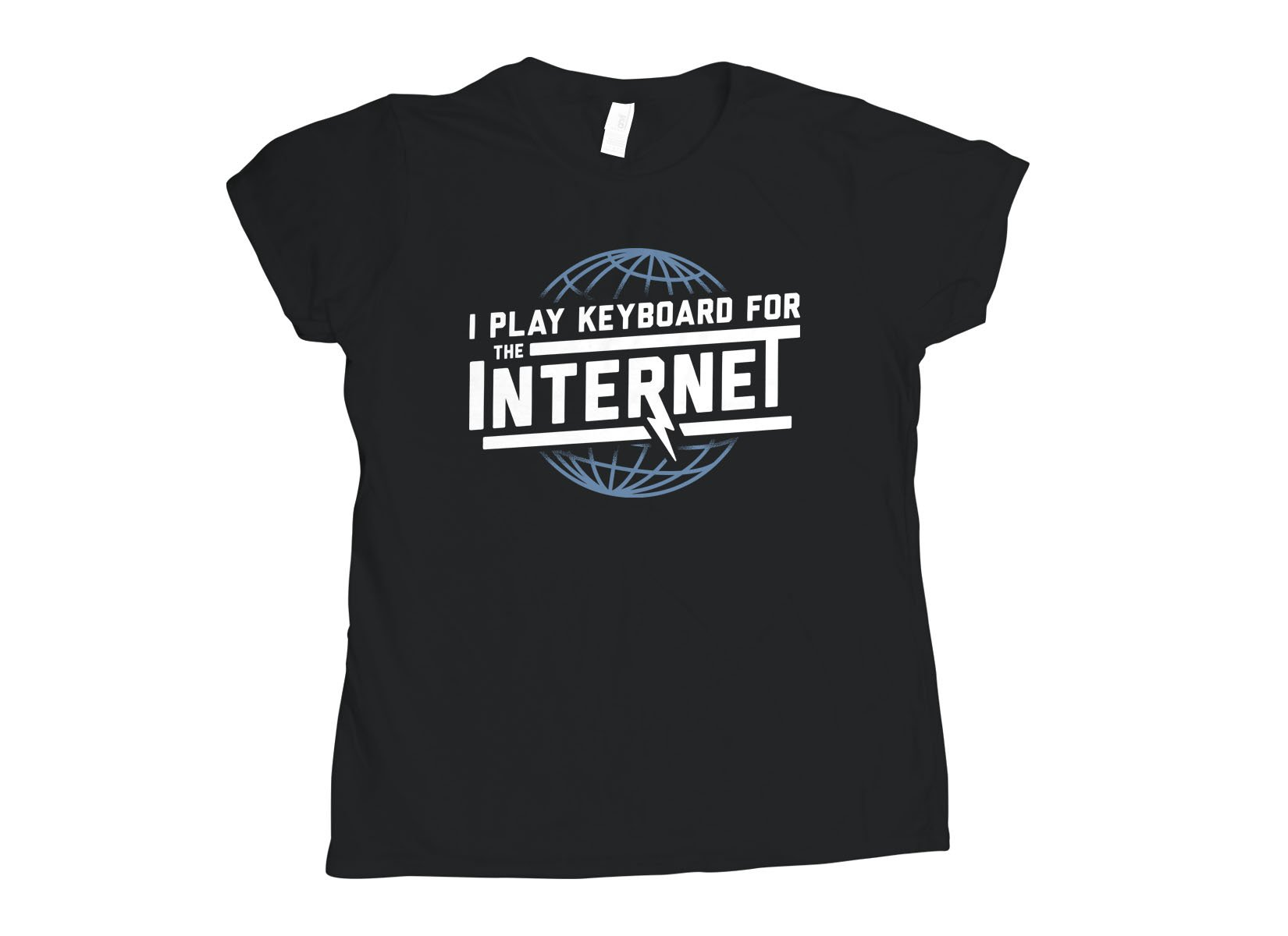 I Play Keyboard For The Internet on Womens T-Shirt