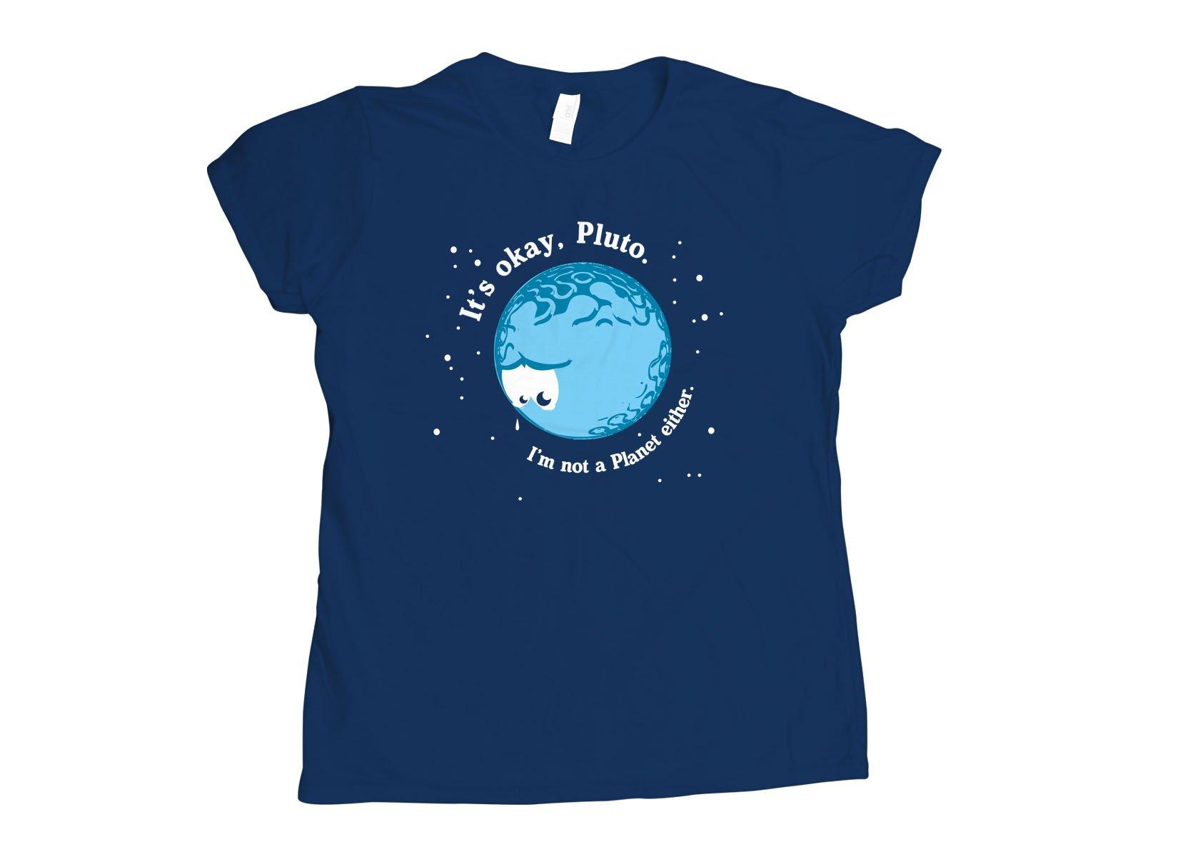 It's Okay Pluto on Womens T-Shirt