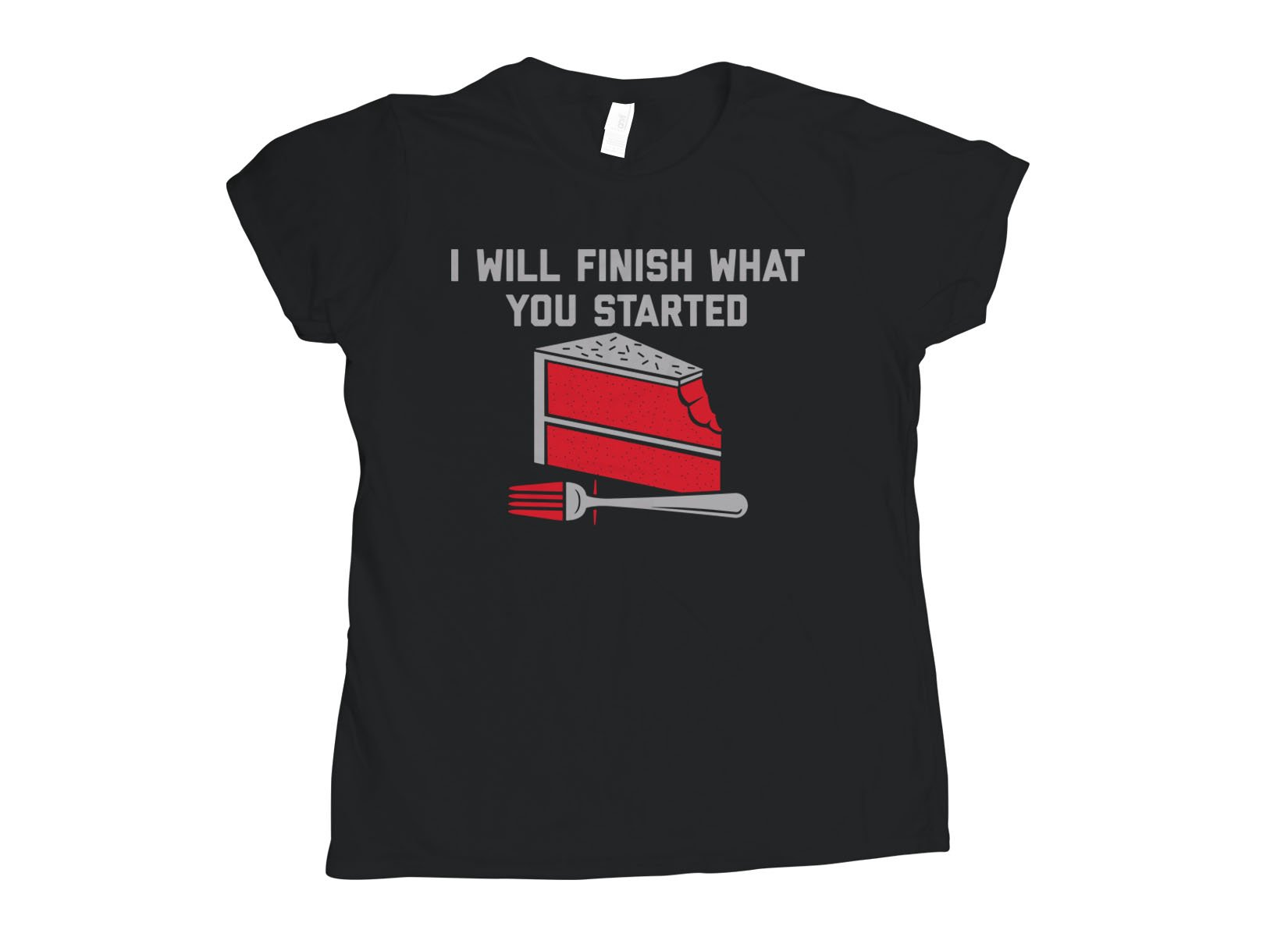 I Will Finish What You Started on Womens T-Shirt