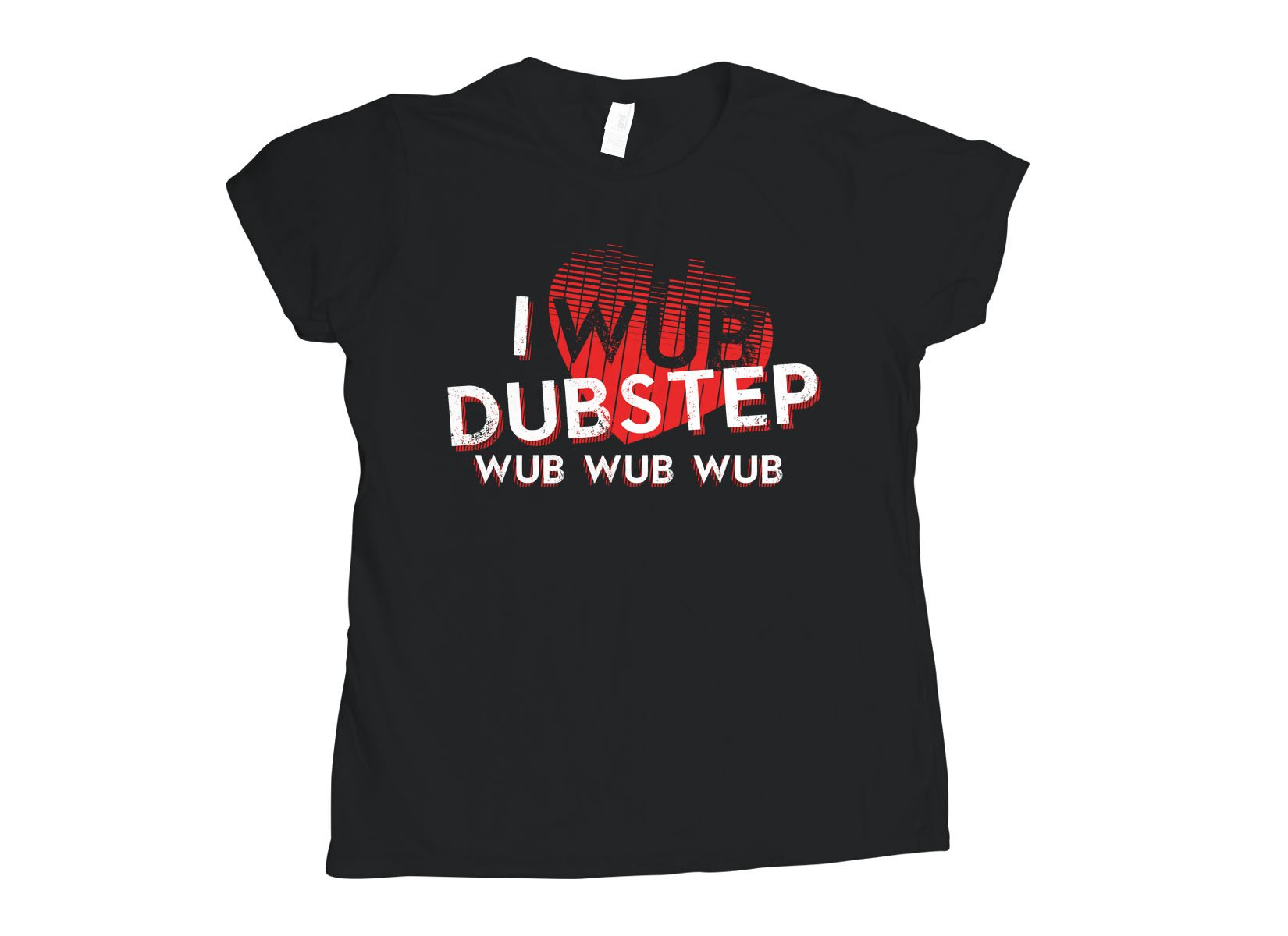 I Wub Dubstep on Womens T-Shirt