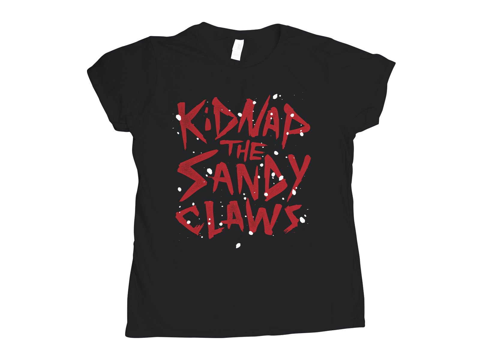 Kidnap The Sandy Claws on Womens T-Shirt