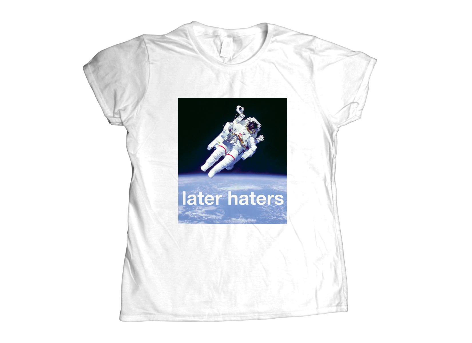 Later Haters on Womens T-Shirt