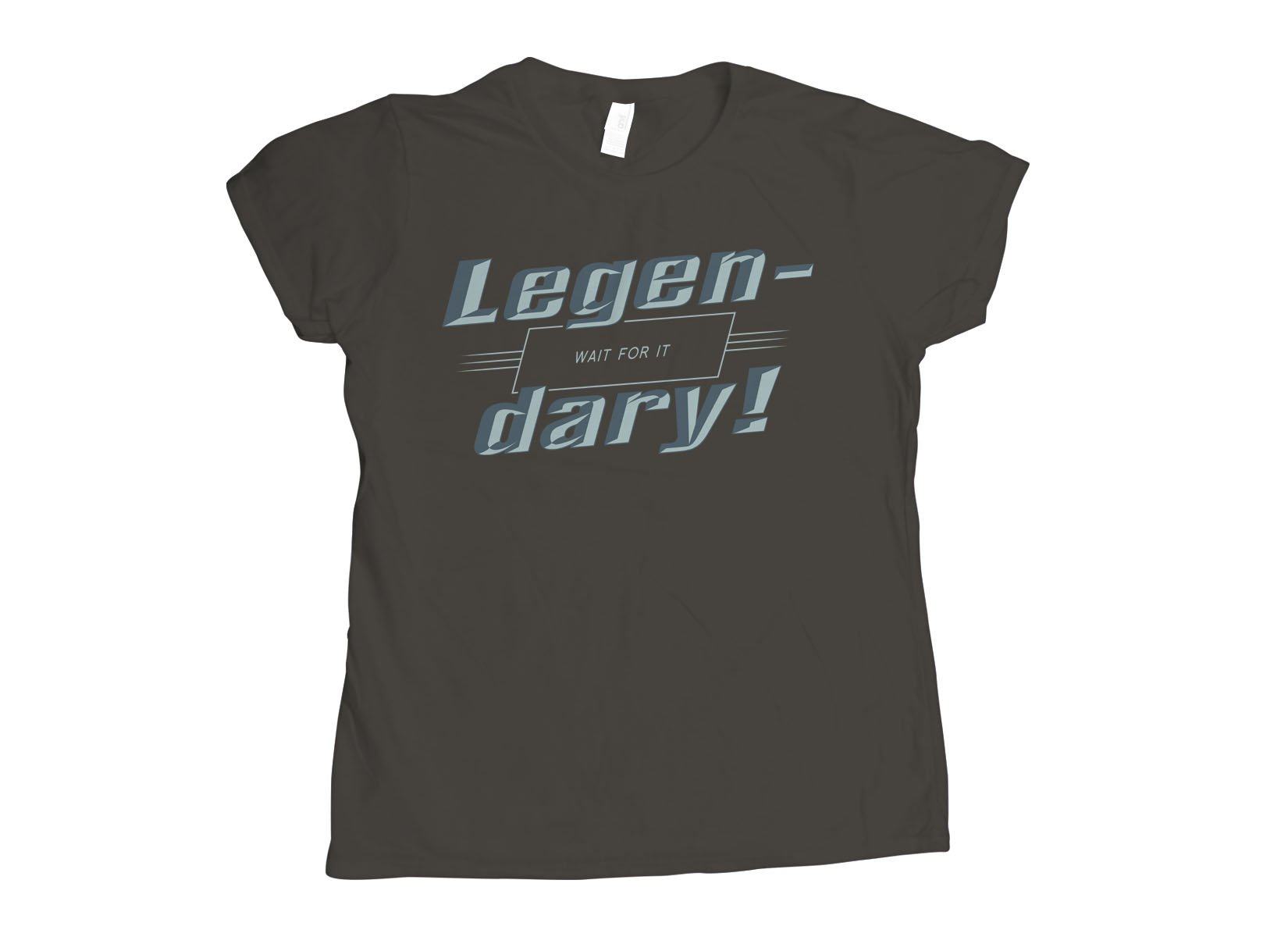 Legen-Dary on Womens T-Shirt