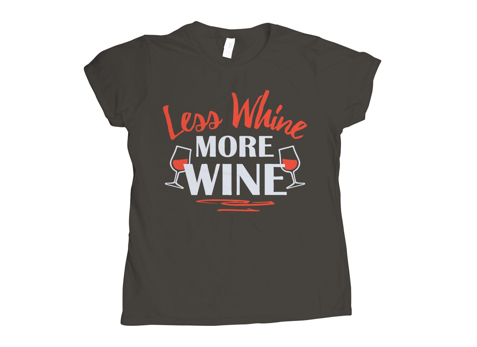 Less Whine More Wine on Womens T-Shirt