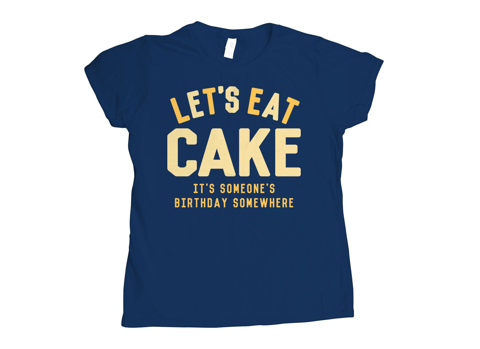 Let's Eat Cake on Womens T-Shirt