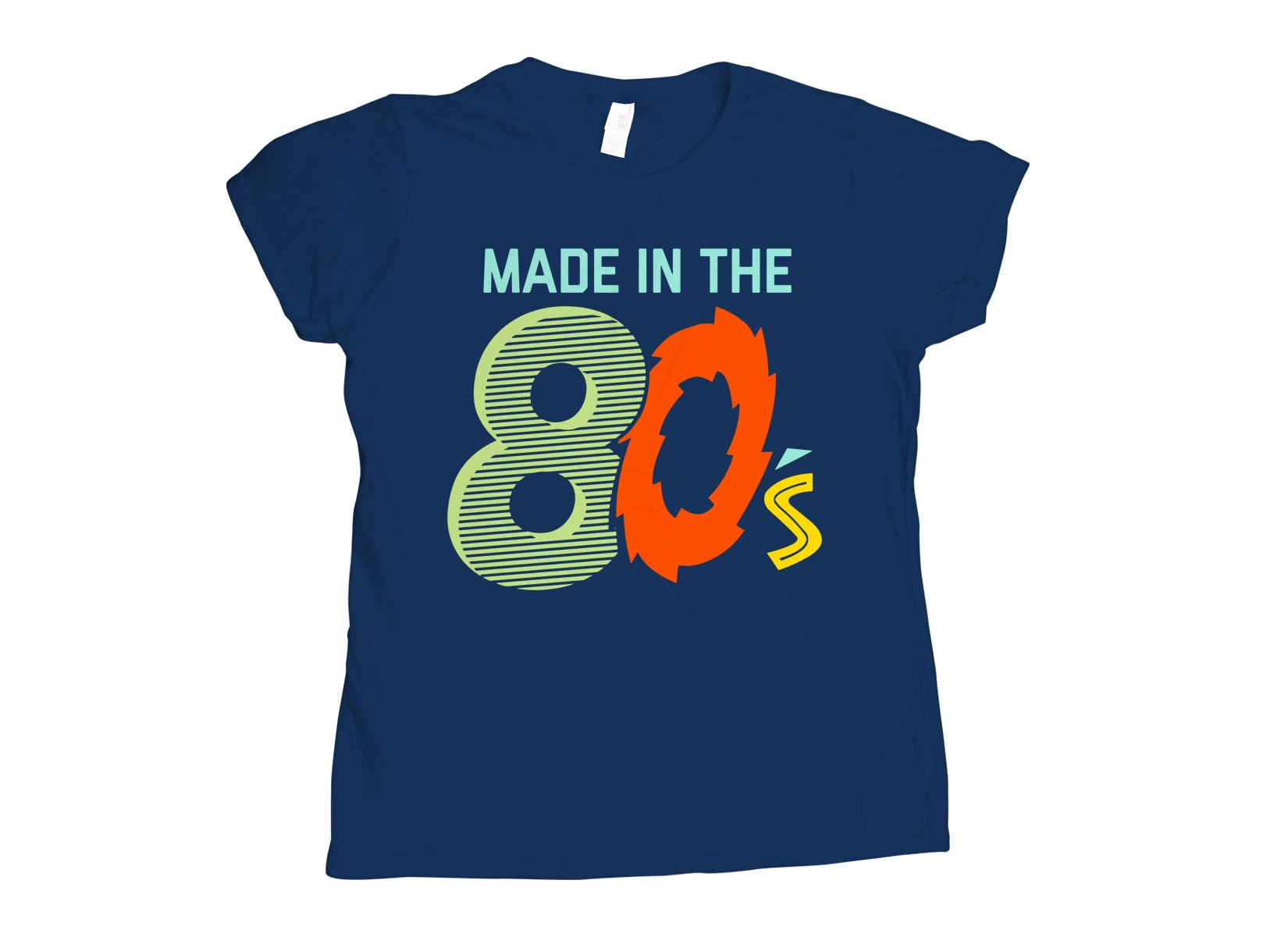 Made In The 80's on Womens T-Shirt