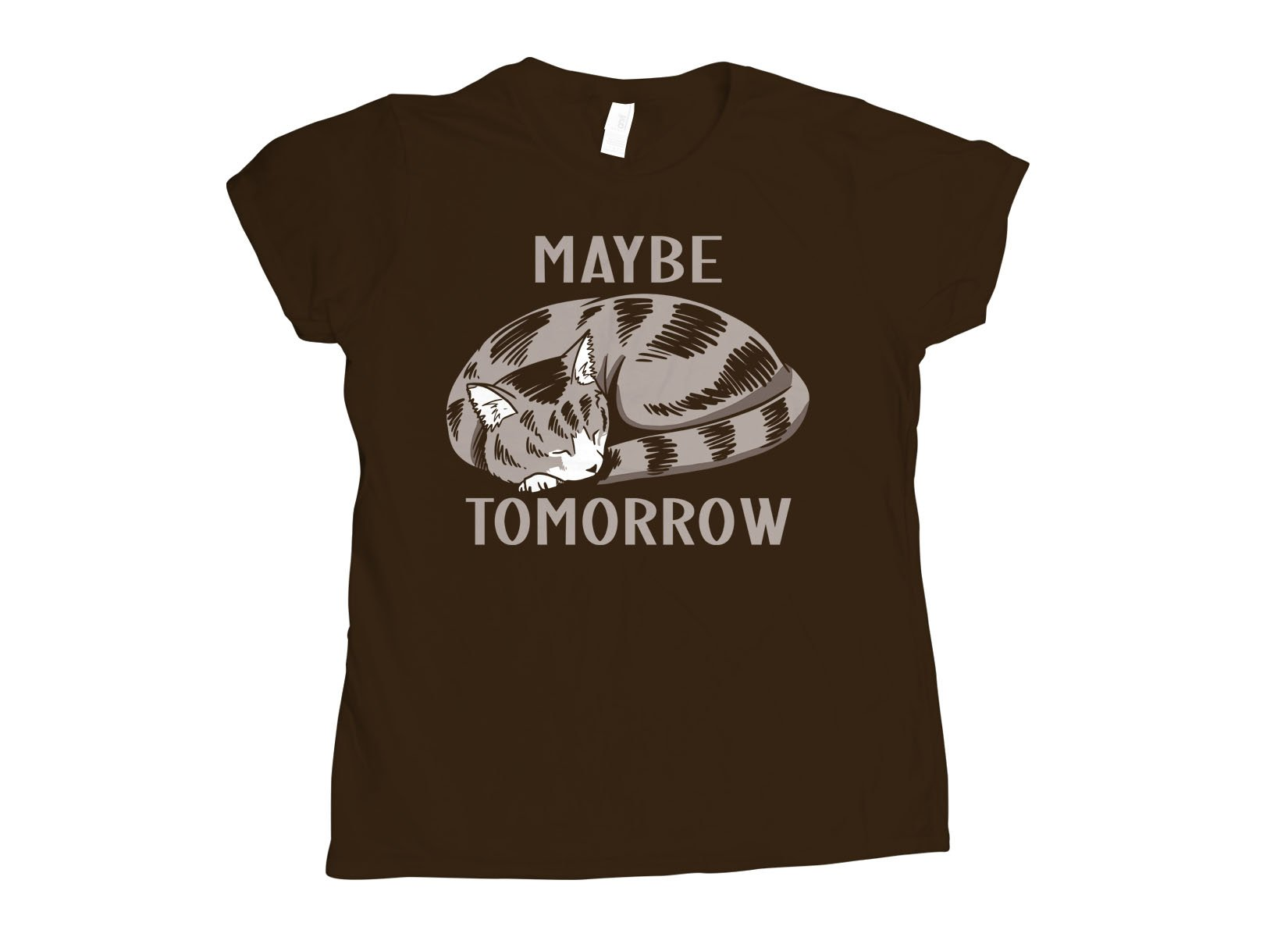 Maybe Tomorrow on Womens T-Shirt