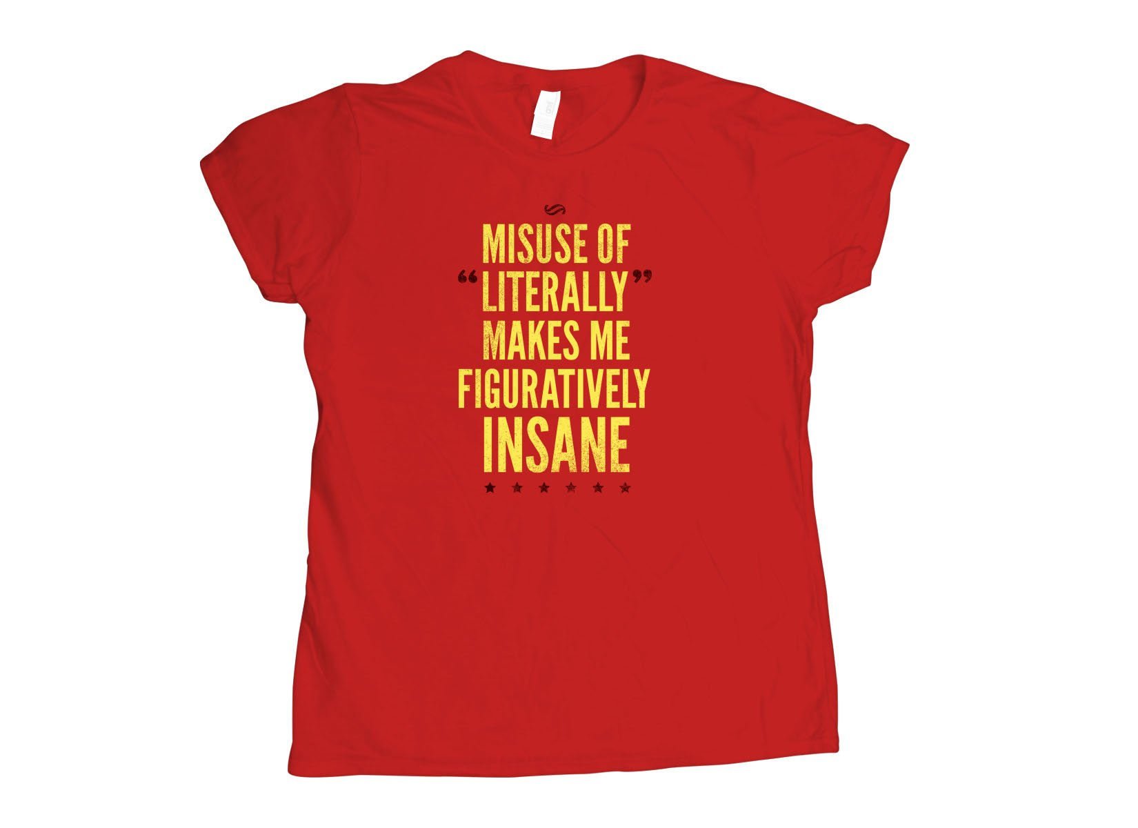 Misuse of Literally Makes Me Figuratively Insane on Womens T-Shirt