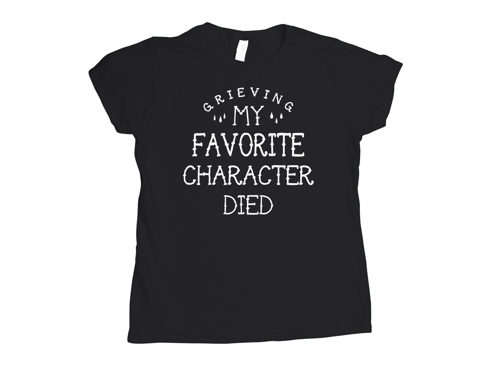 My Favorite Character Died on Womens T-Shirt