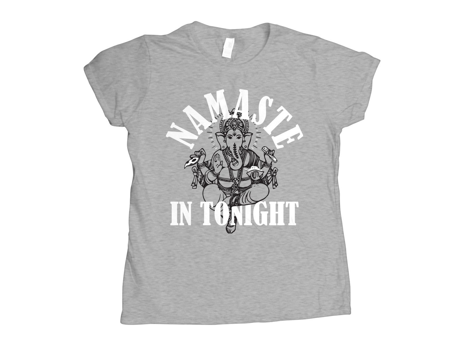 Namaste In Tonight on Womens T-Shirt