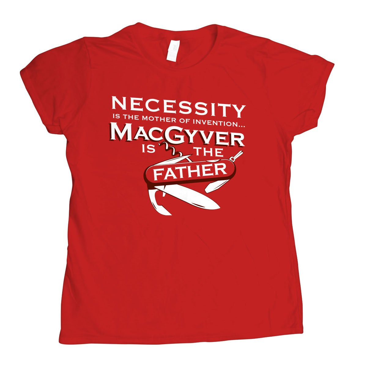 Necessity Is The Mother on Womens T-Shirt
