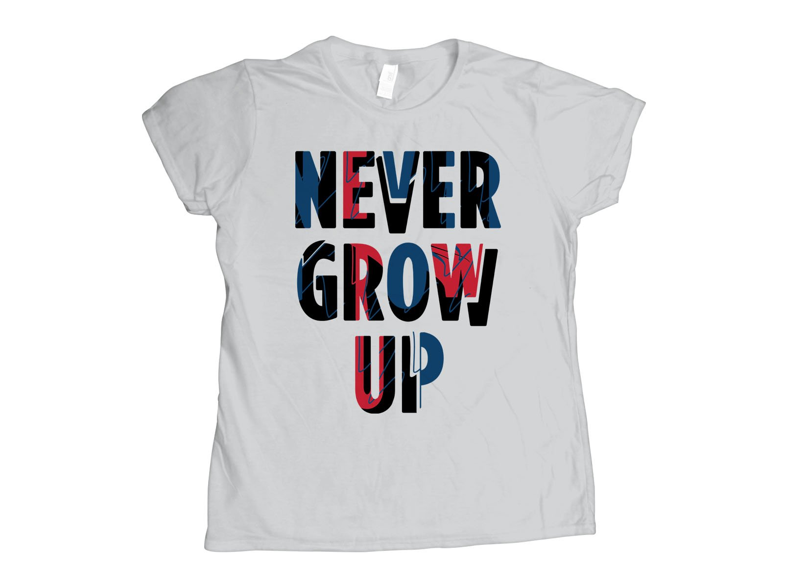 Never Grow Up on Womens T-Shirt