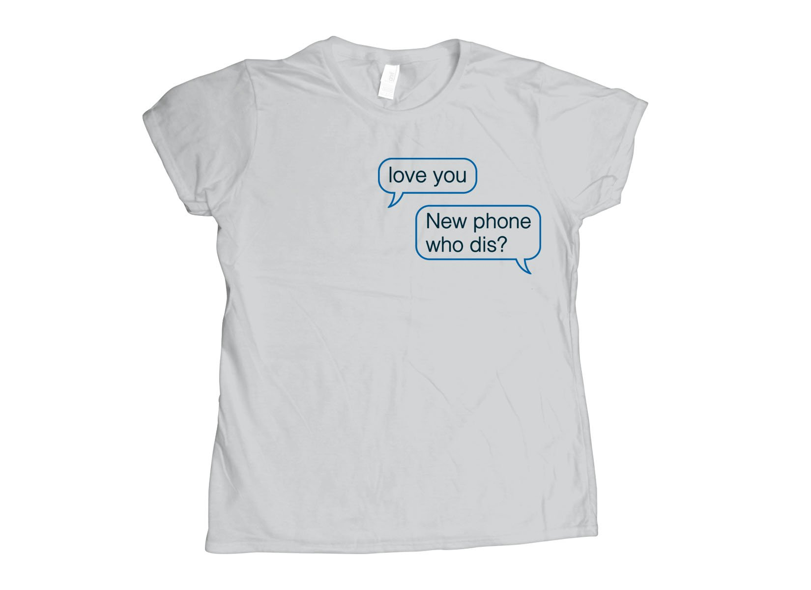 New Phone Who Dis? on Womens T-Shirt