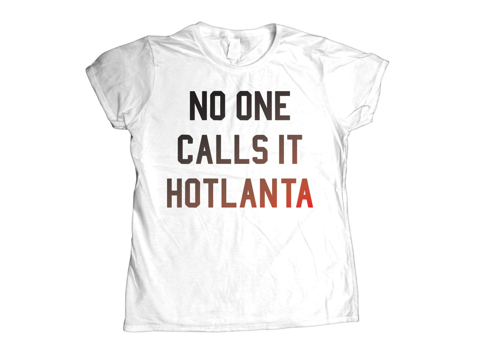 No One Calls It Hotlanta on Womens T-Shirt