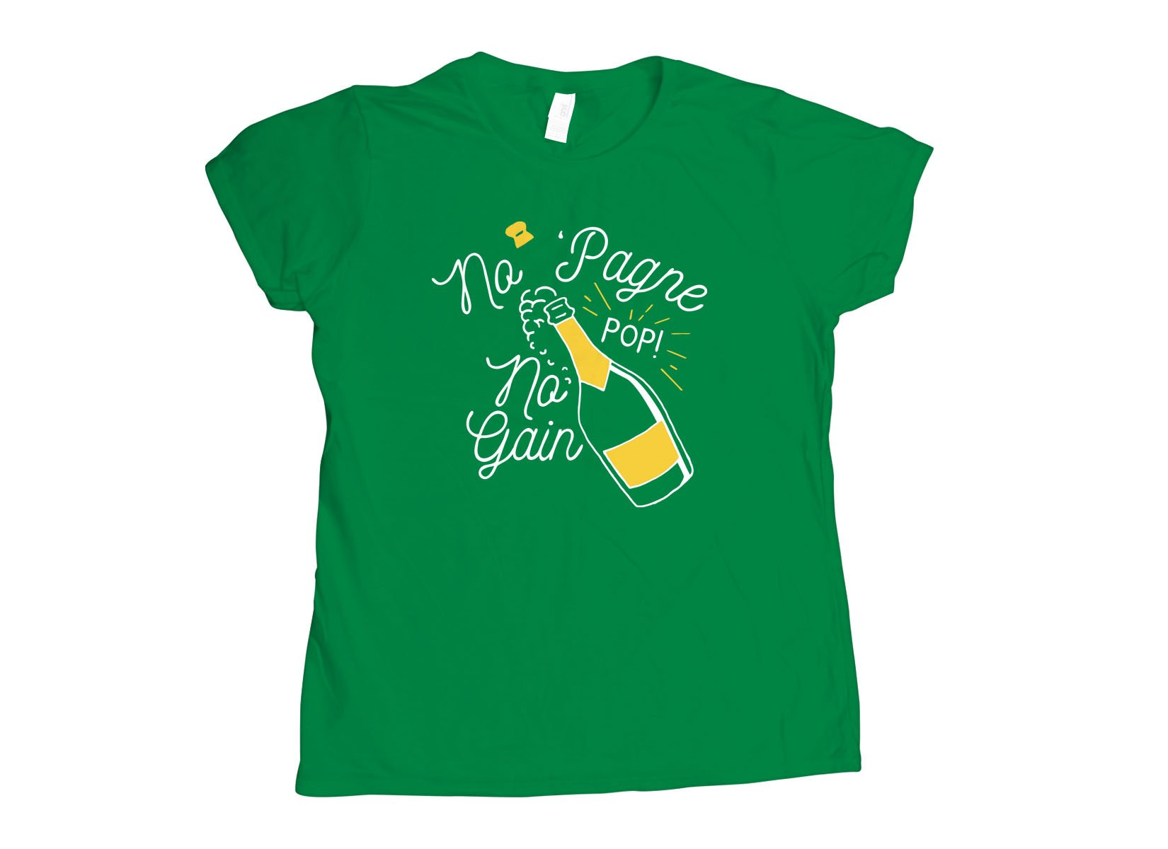 No 'Pagne No Gain on Womens T-Shirt