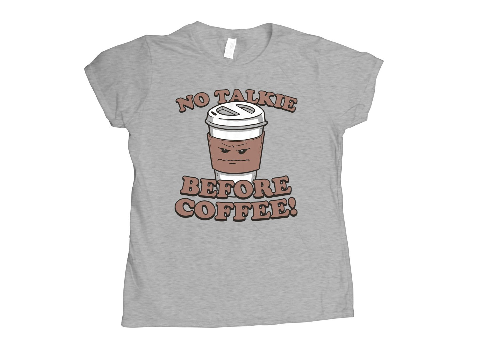 No Talkie Before Coffee! on Womens T-Shirt