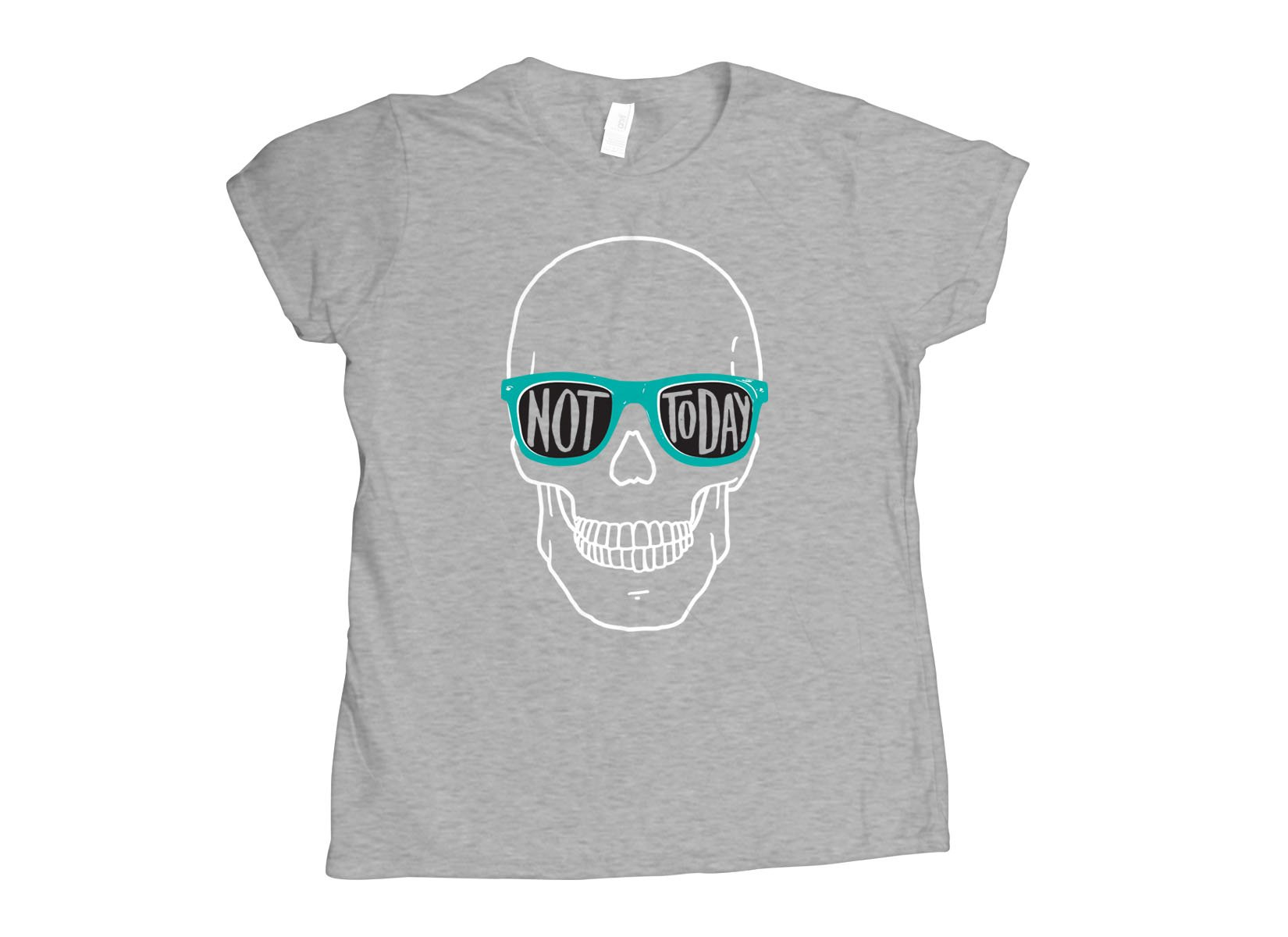 Not Today on Womens T-Shirt