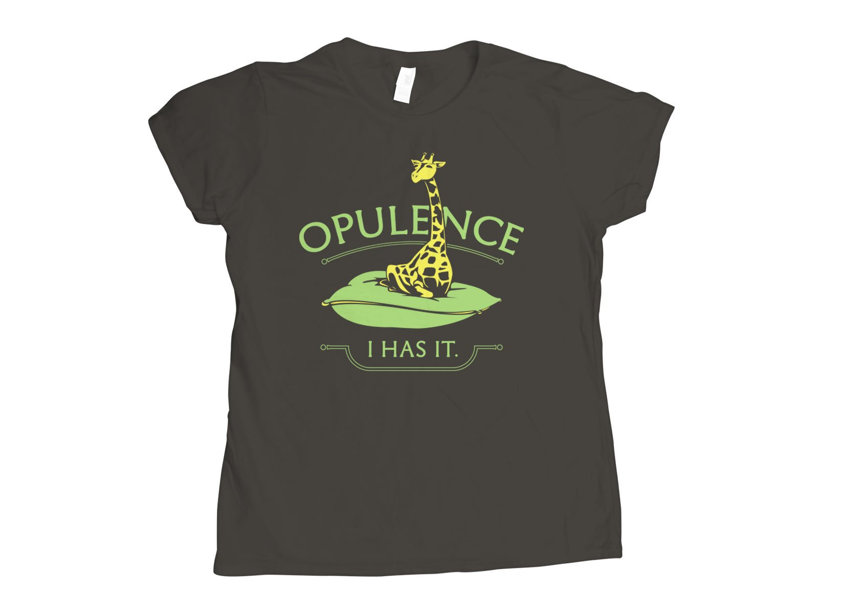Opulence, I Has It. on Womens T-Shirt