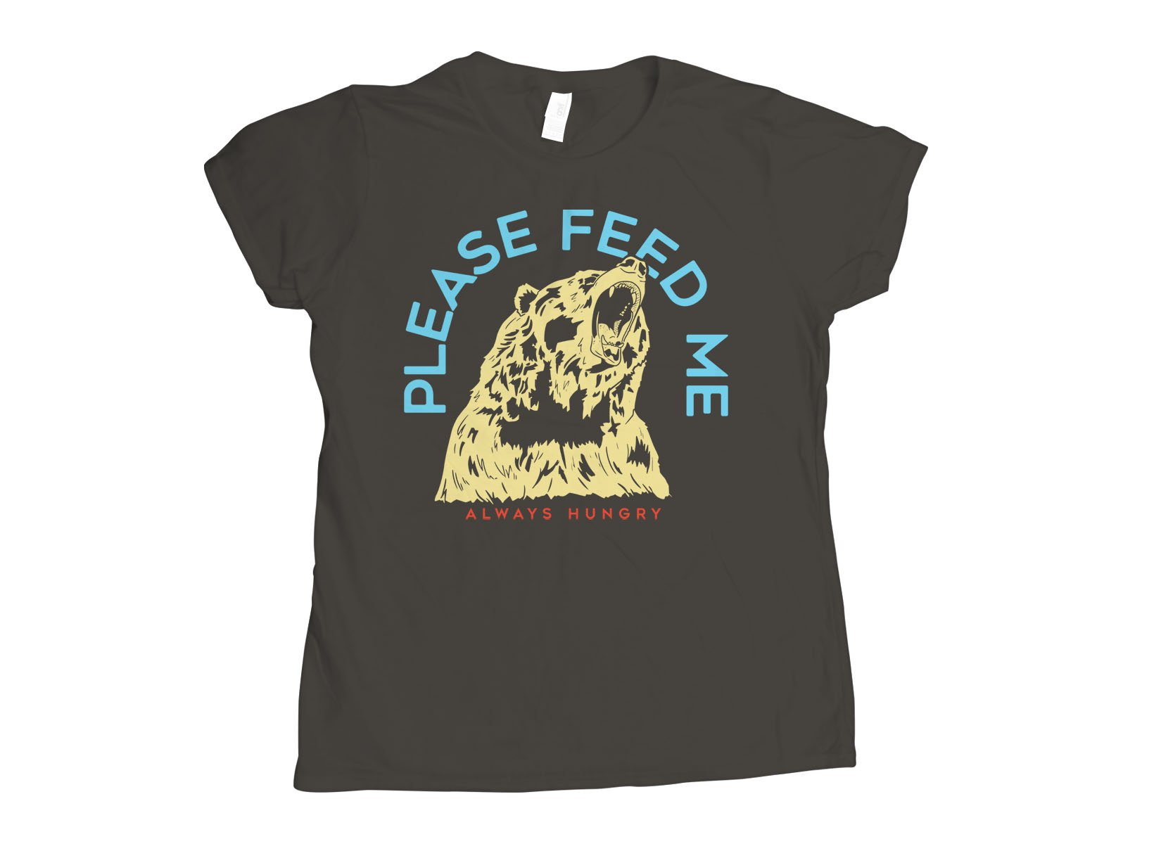 Please Feed Me, Always Hungry on Womens T-Shirt