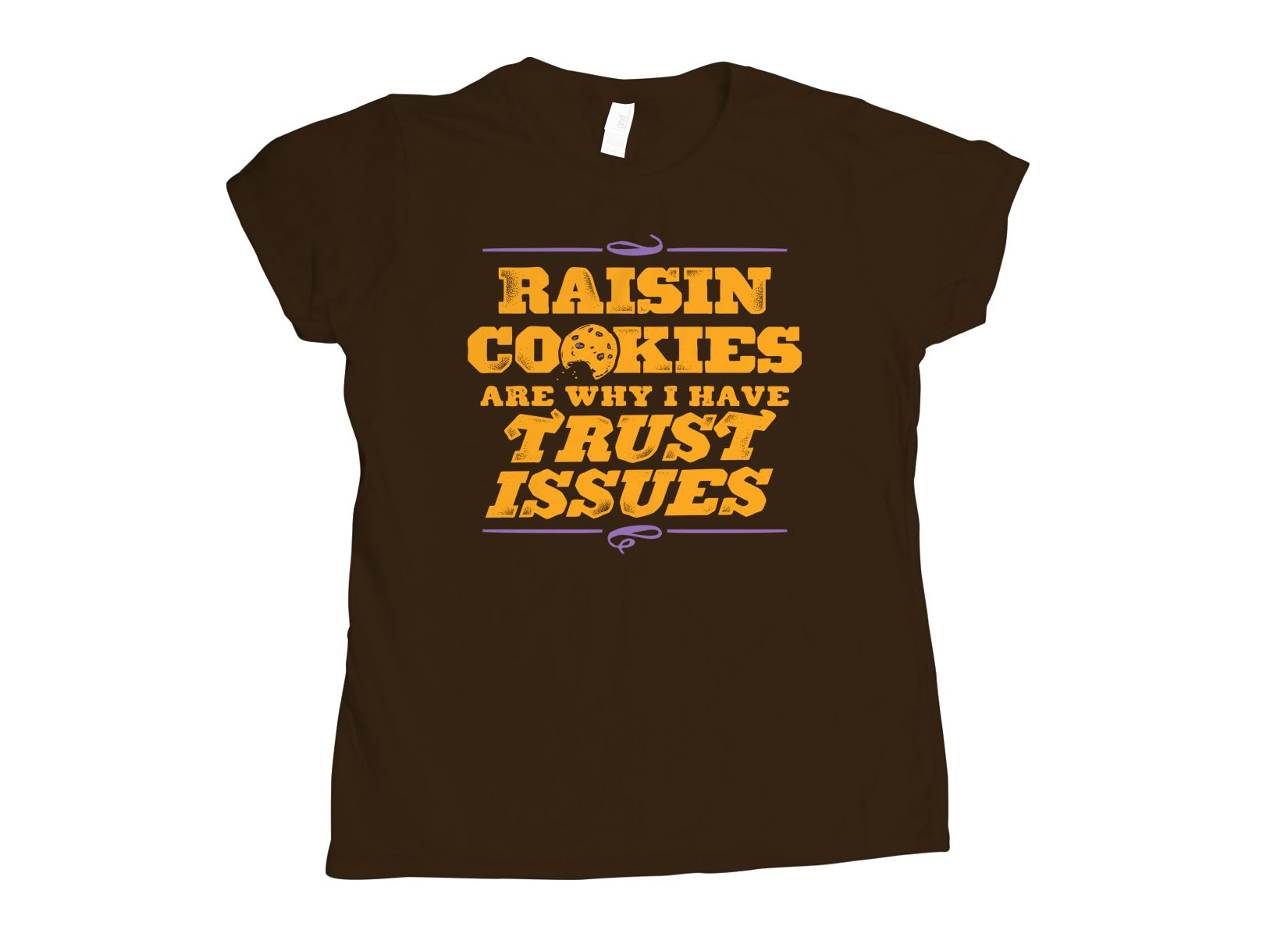 Raisin Cookies Are Why I Have Trust Issues on Womens T-Shirt