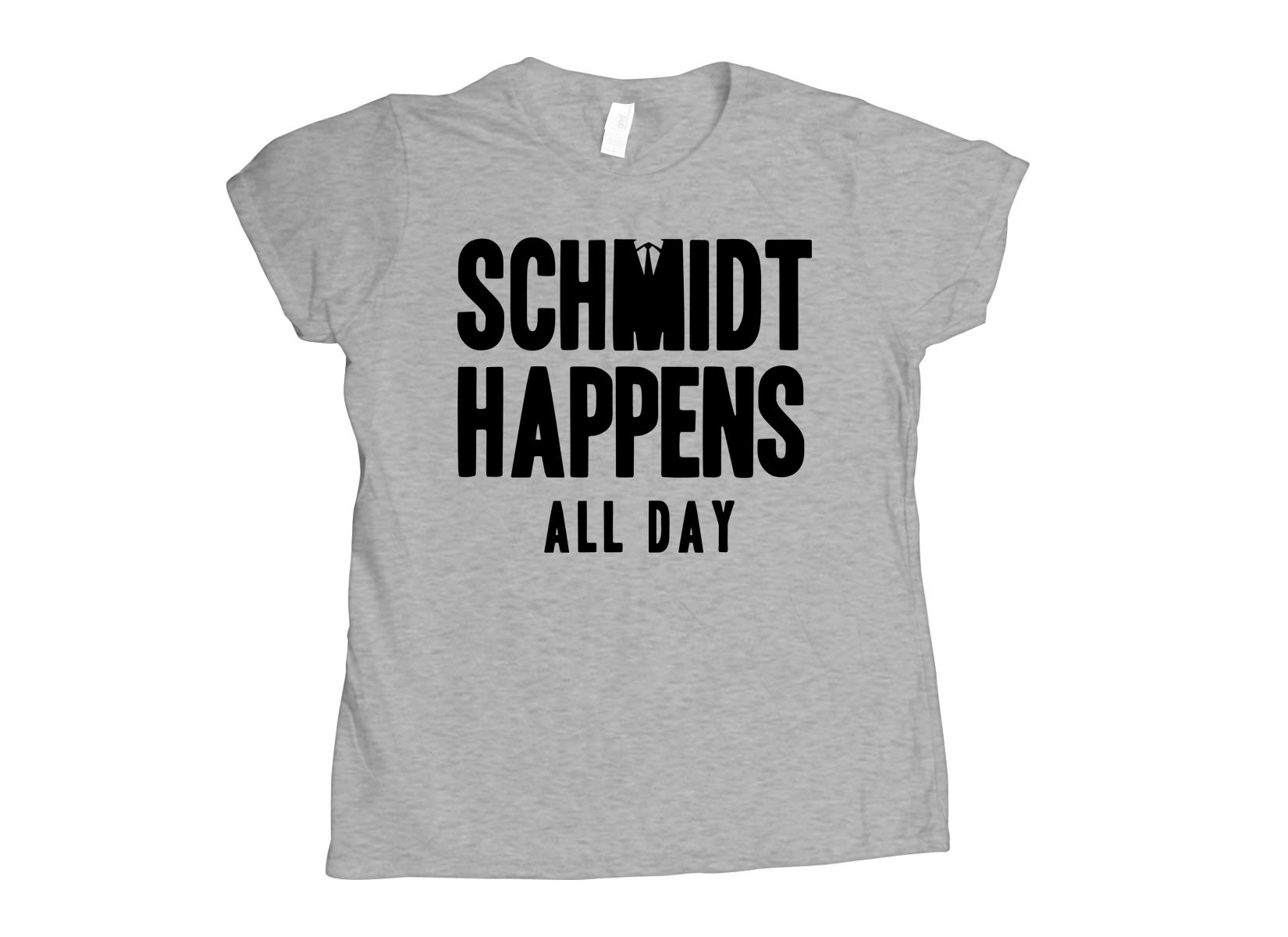 Schmidt Happens All Day on Womens T-Shirt
