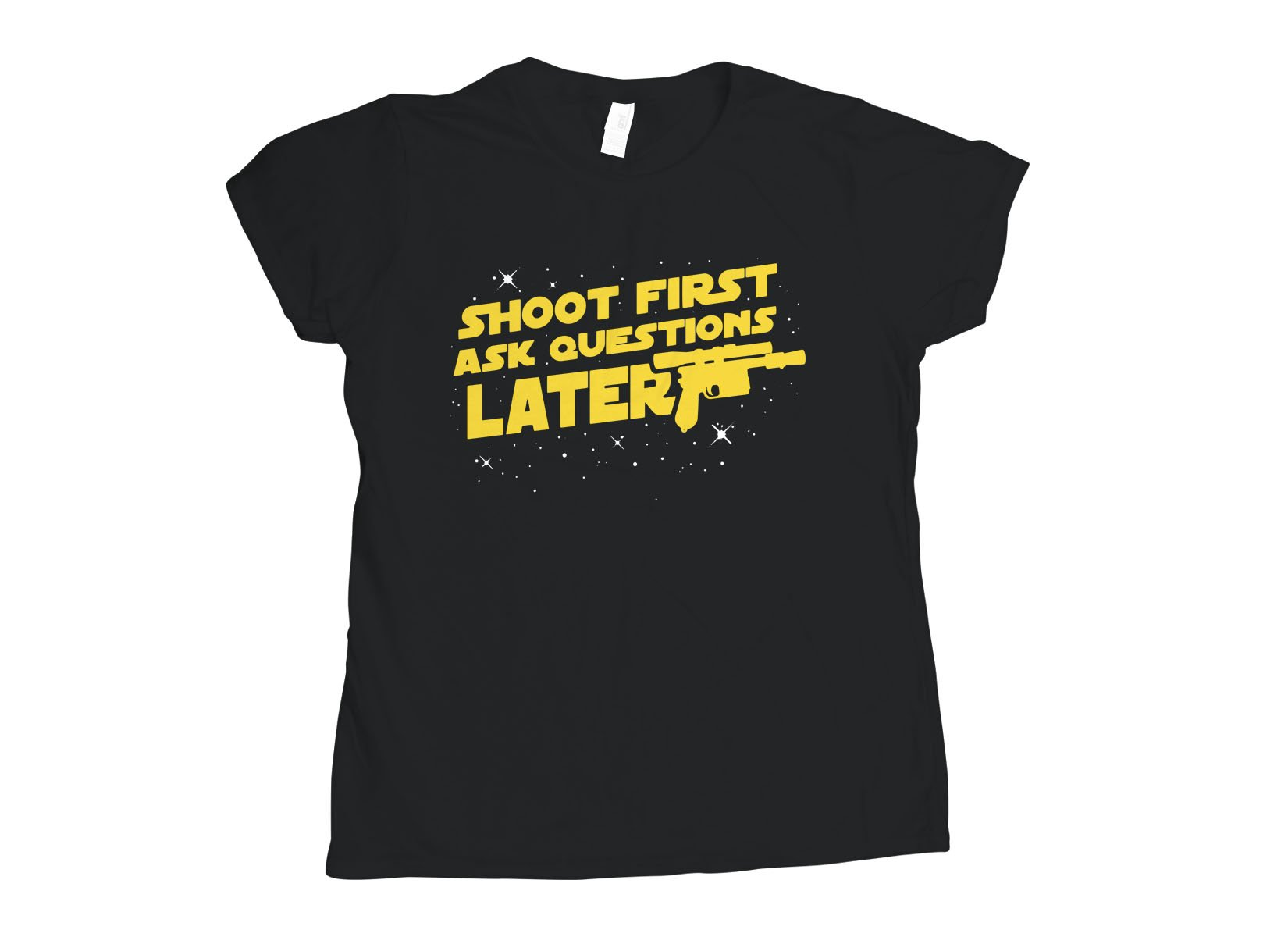 Shoot First Ask Questions Later on Womens T-Shirt