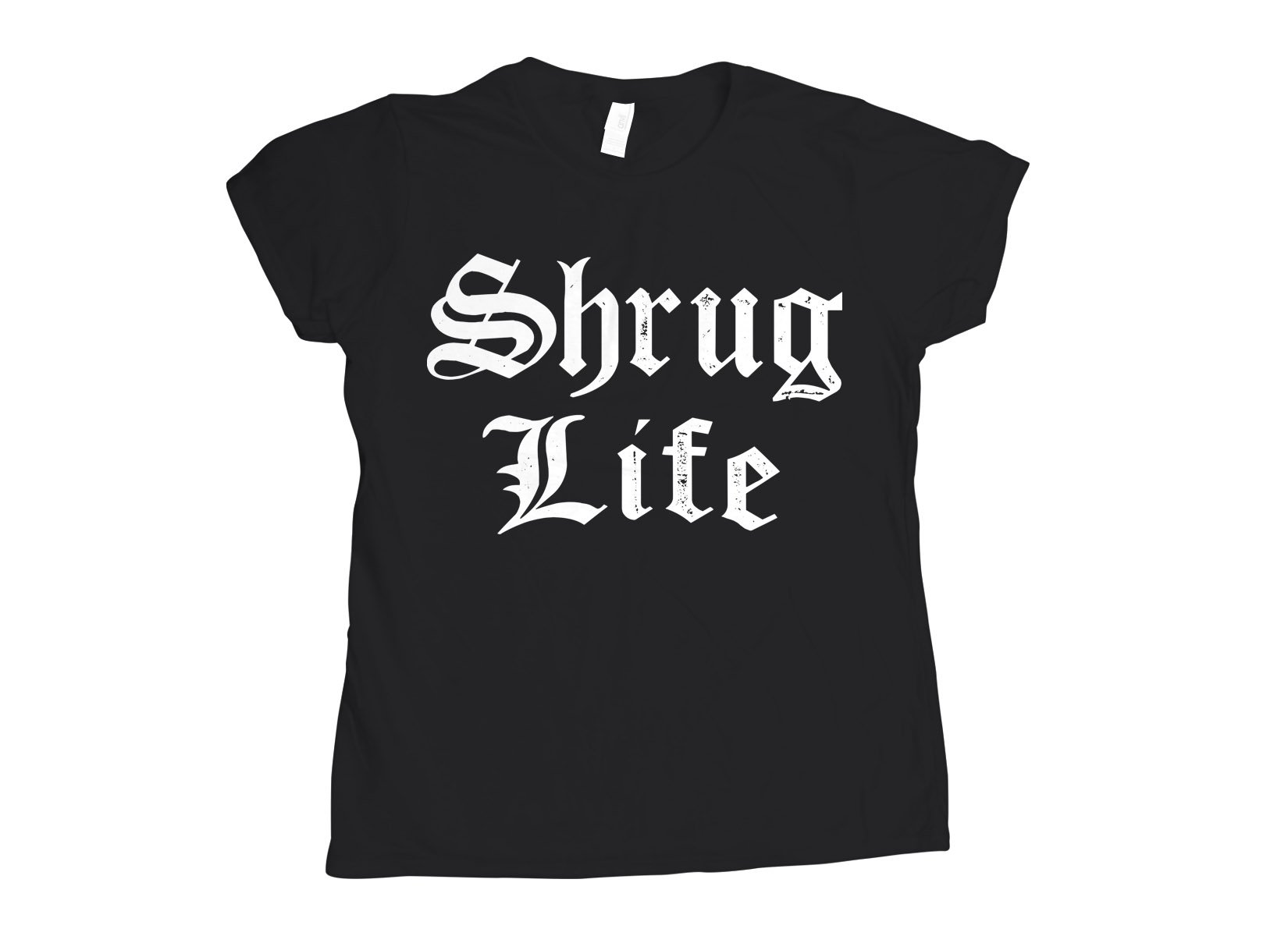 Shrug Life on Womens T-Shirt