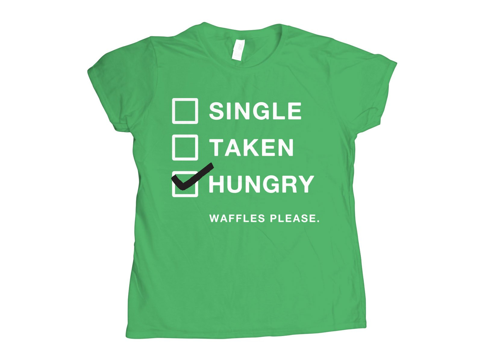 Single, Taken, Hungry on Womens T-Shirt