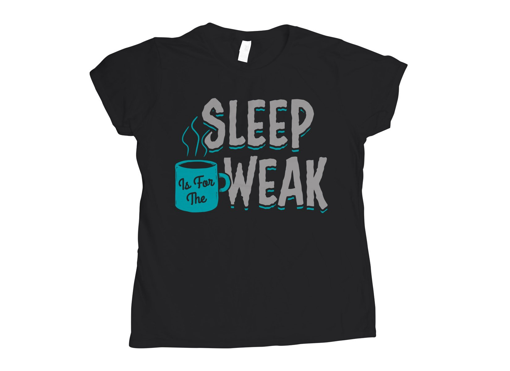 Sleep Is For The Weak on Womens T-Shirt