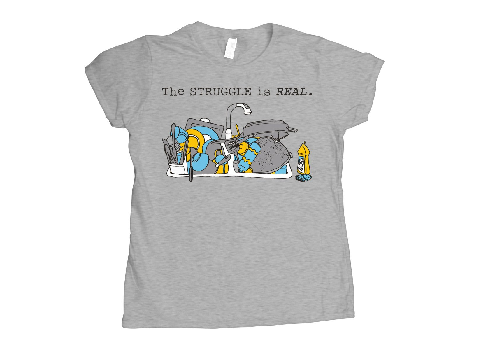 The Struggle Is Real on Womens T-Shirt