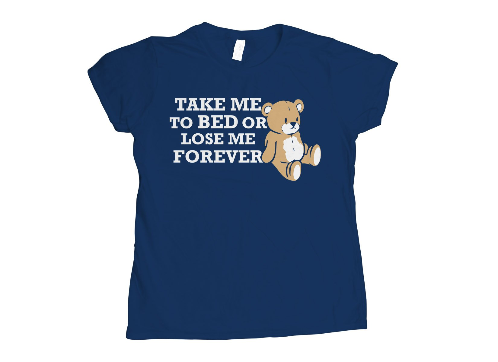 Take Me to Bed on Womens T-Shirt