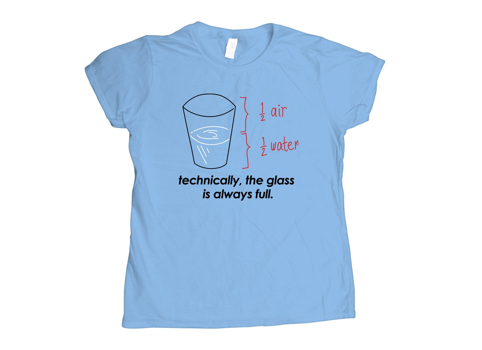 Technically, The Glass Is Always Full on Womens T-Shirt