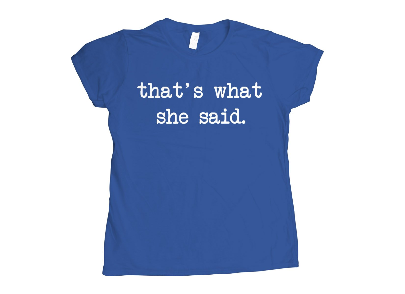 That's What She Said on Womens T-Shirt