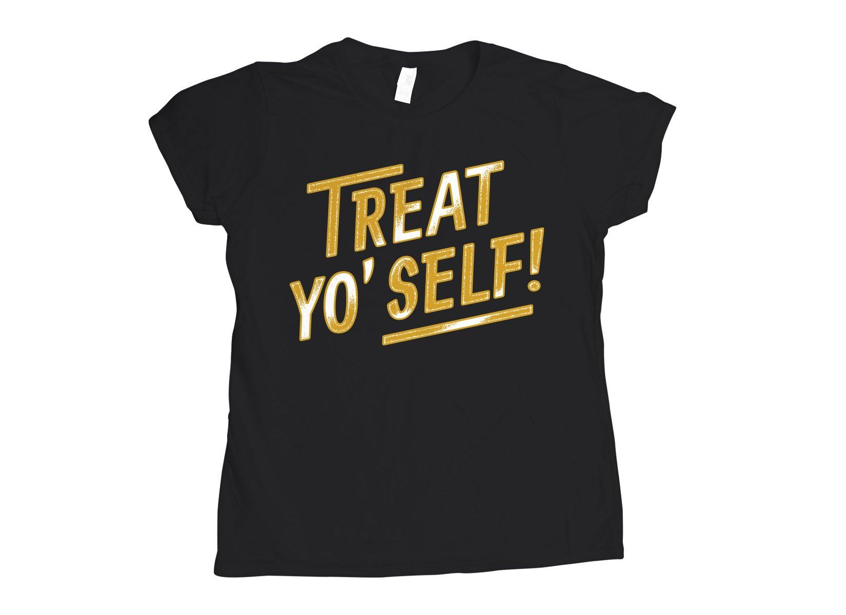 Treat Yo' Self! on Womens T-Shirt