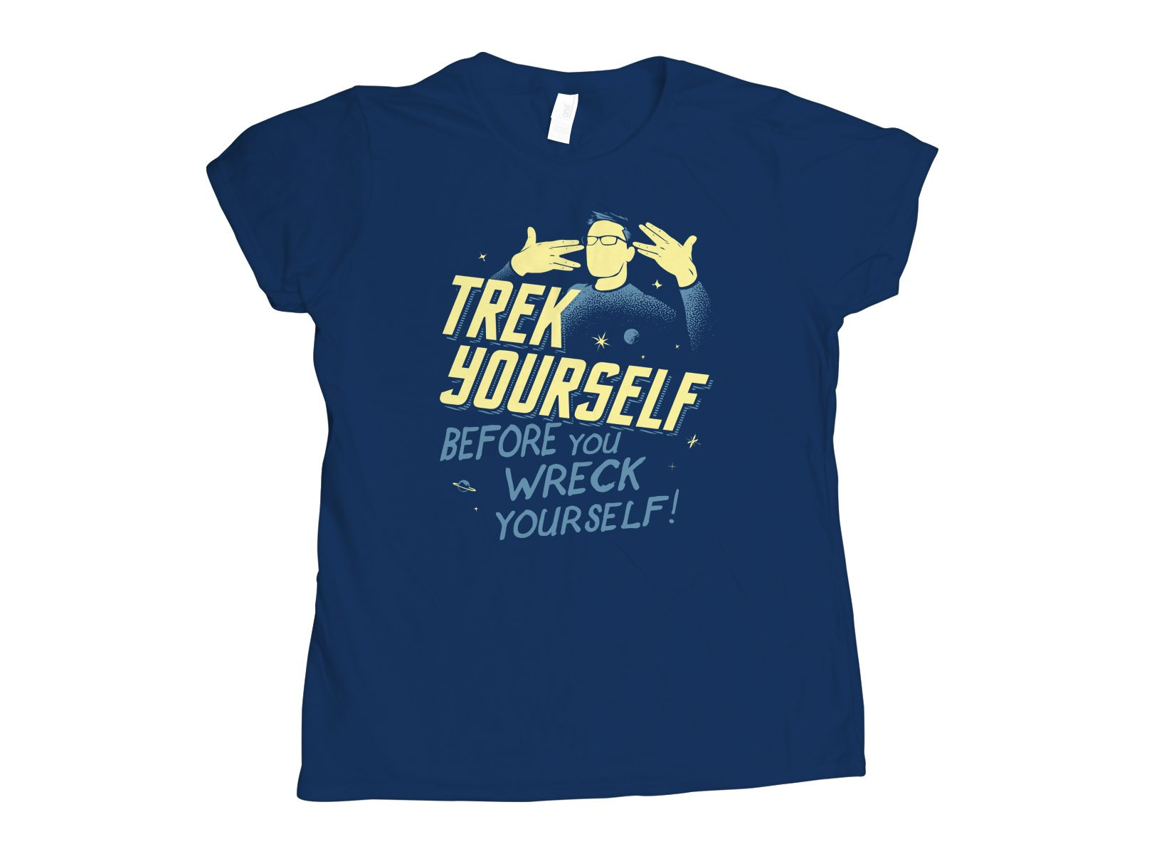 Trek Yourself Before You Wreck Yourself on Womens T-Shirt
