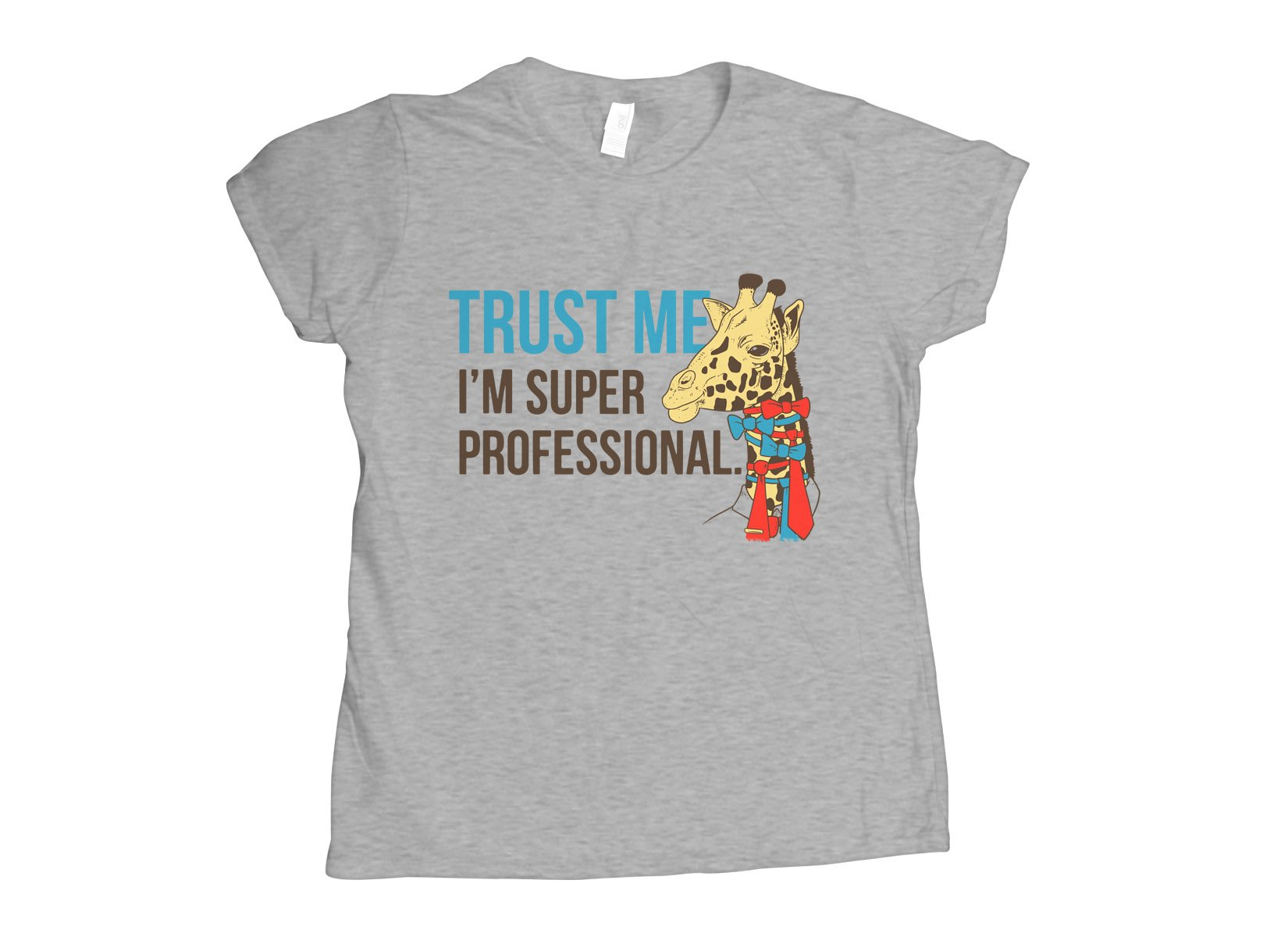 Trust Me I'm Super Professional on Womens T-Shirt