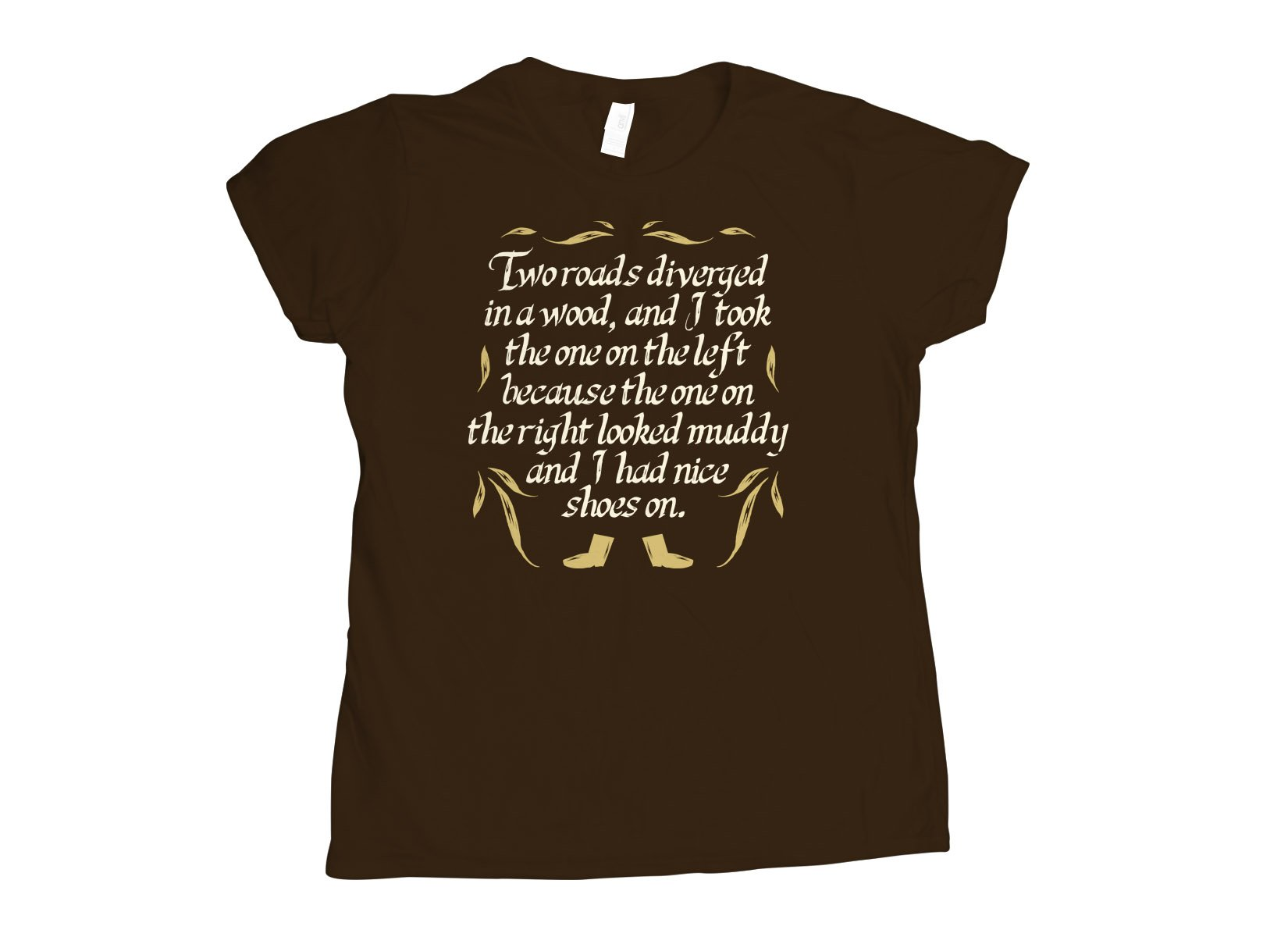 Two Roads Diverged on Womens T-Shirt