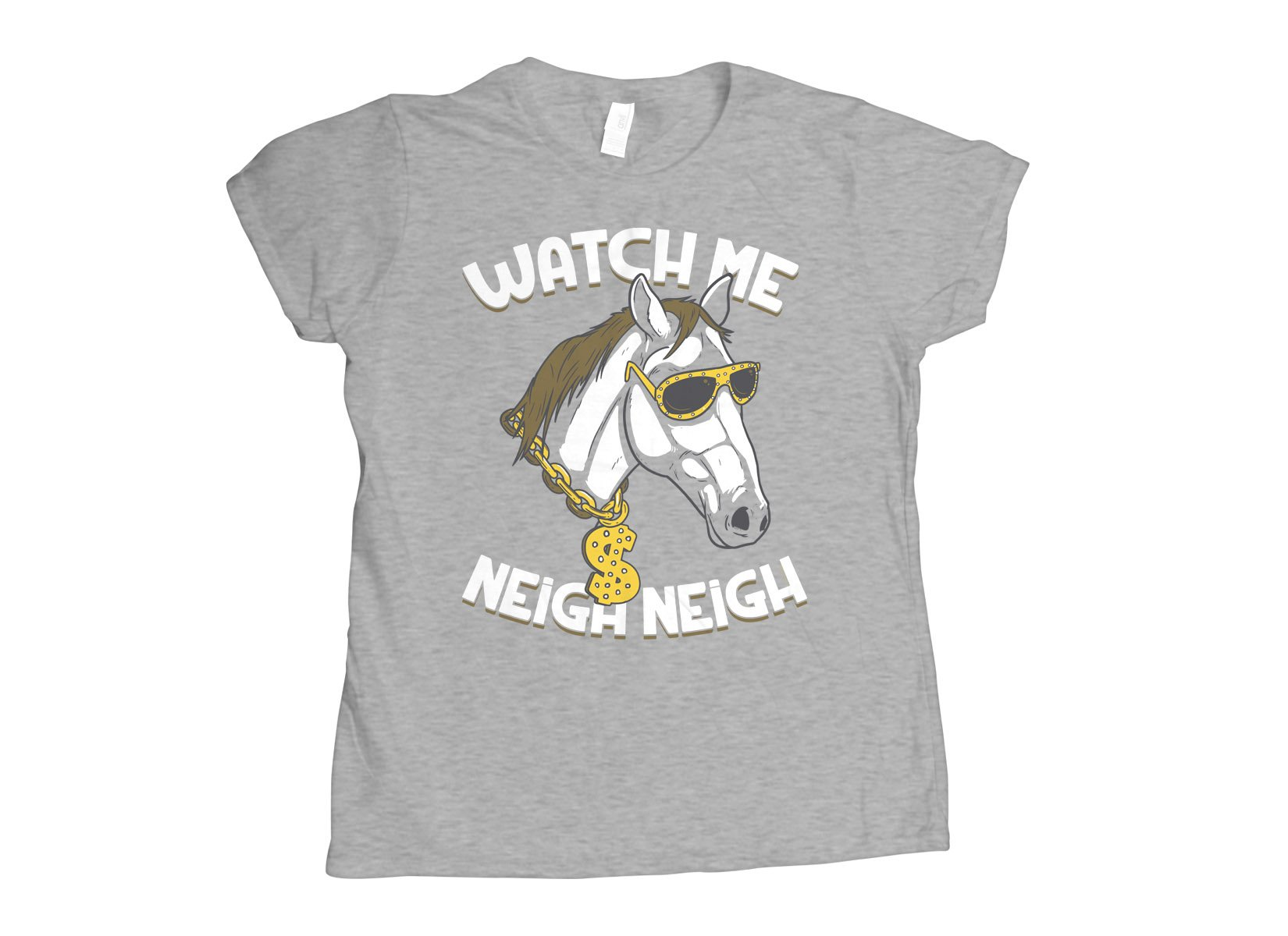 Watch Me Neigh Neigh on Womens T-Shirt