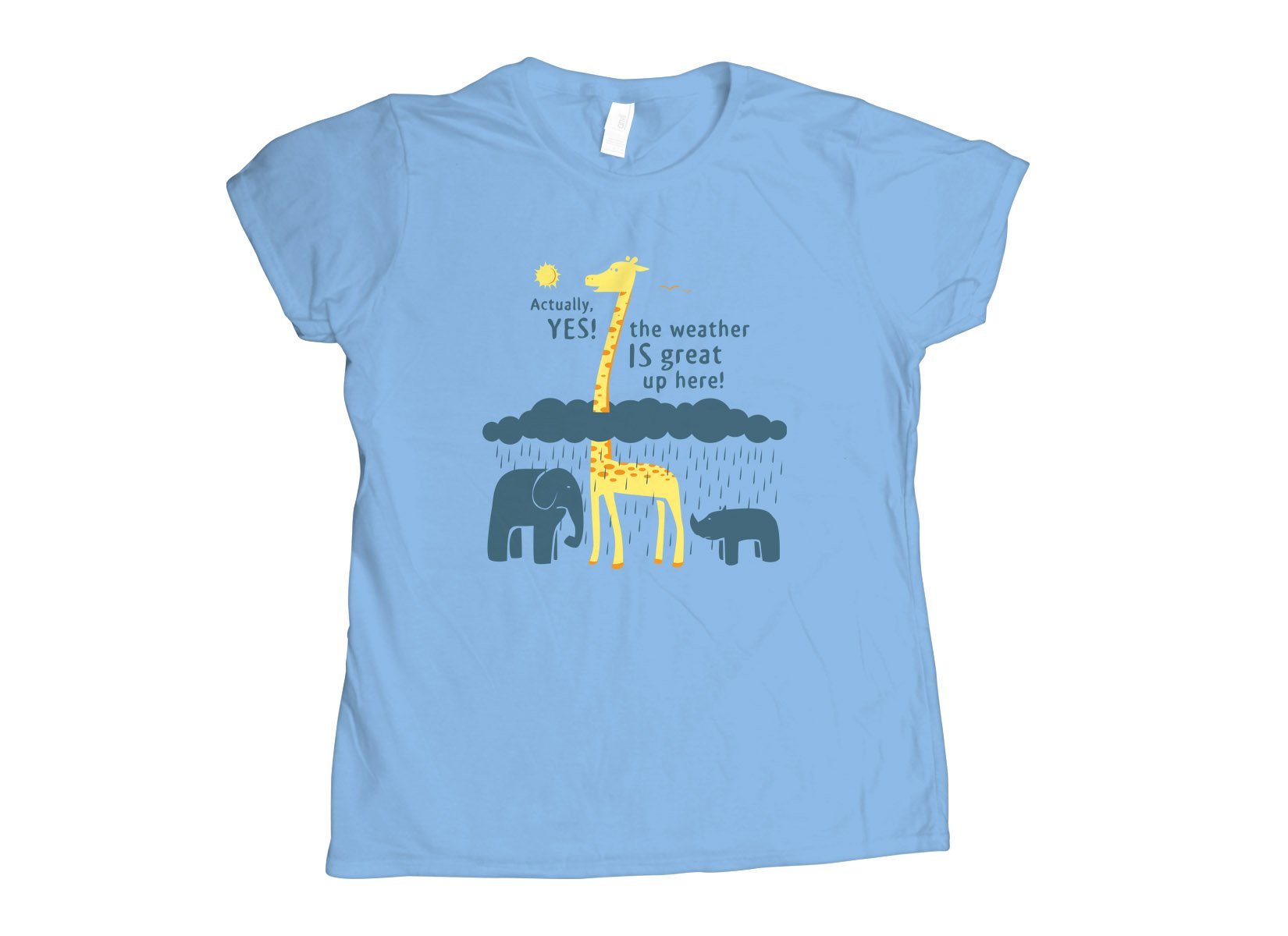 The Weather Is Great Up Here! on Womens T-Shirt